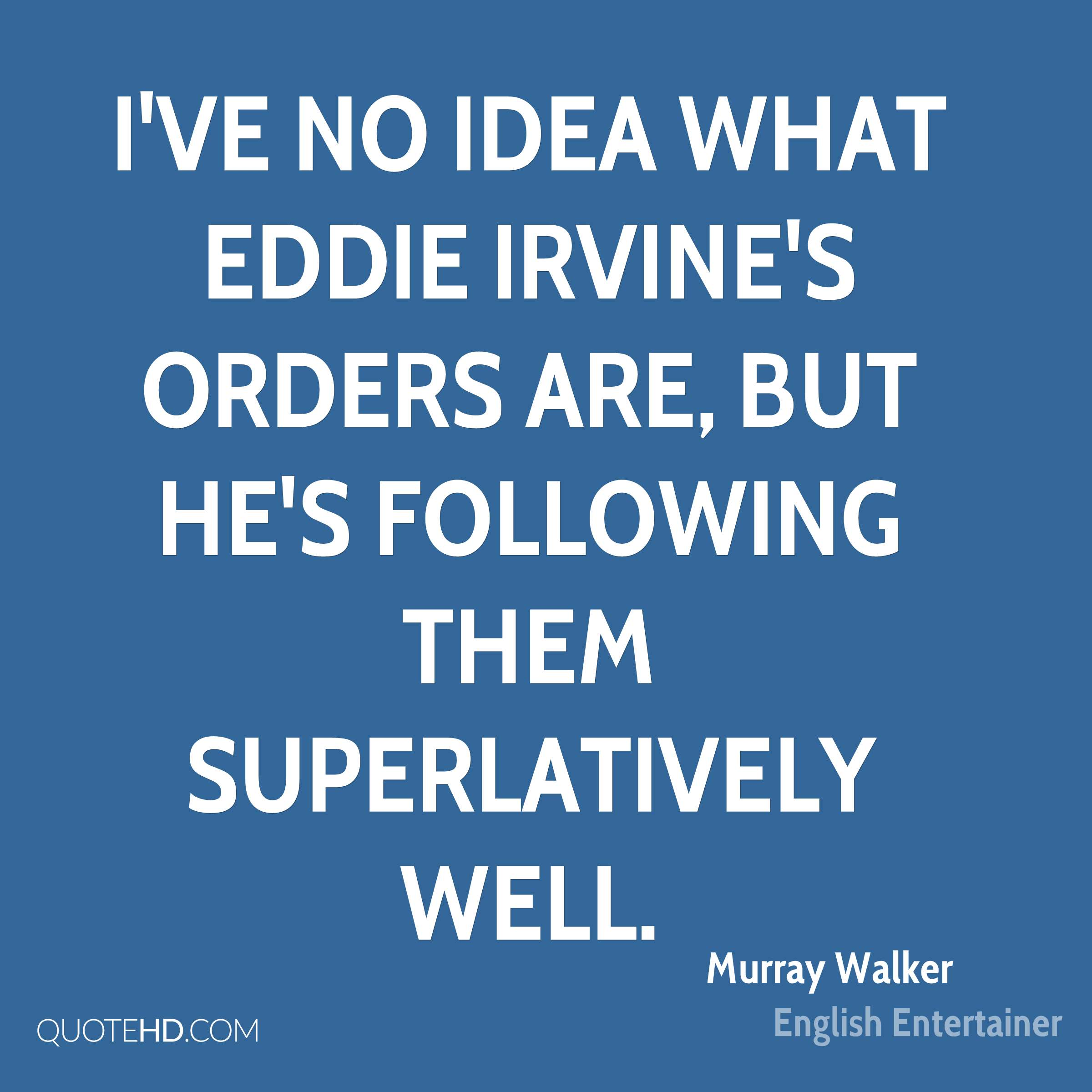 I've no idea what Eddie Irvine's orders are, but he's following them superlatively well.
