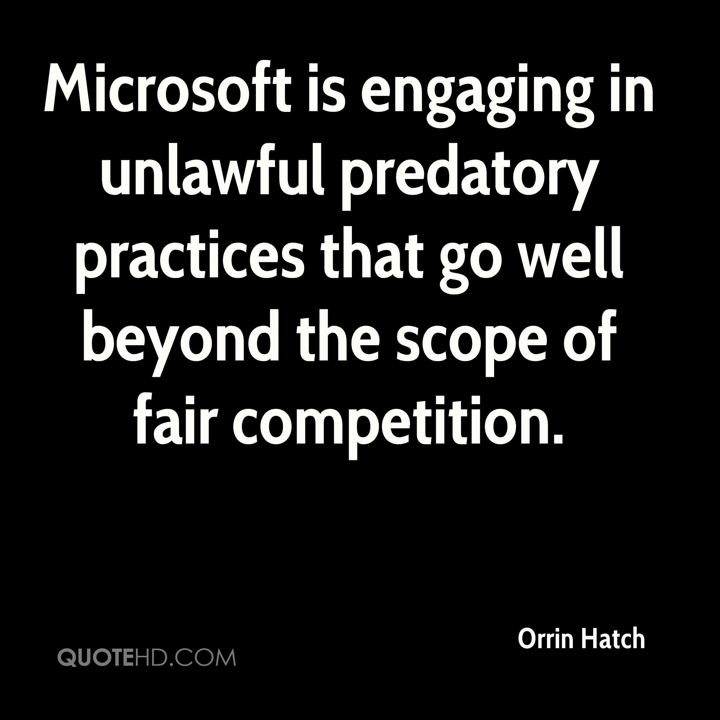 Microsoft is engaging in unlawful predatory practices that go well beyond the scope of fair competition.