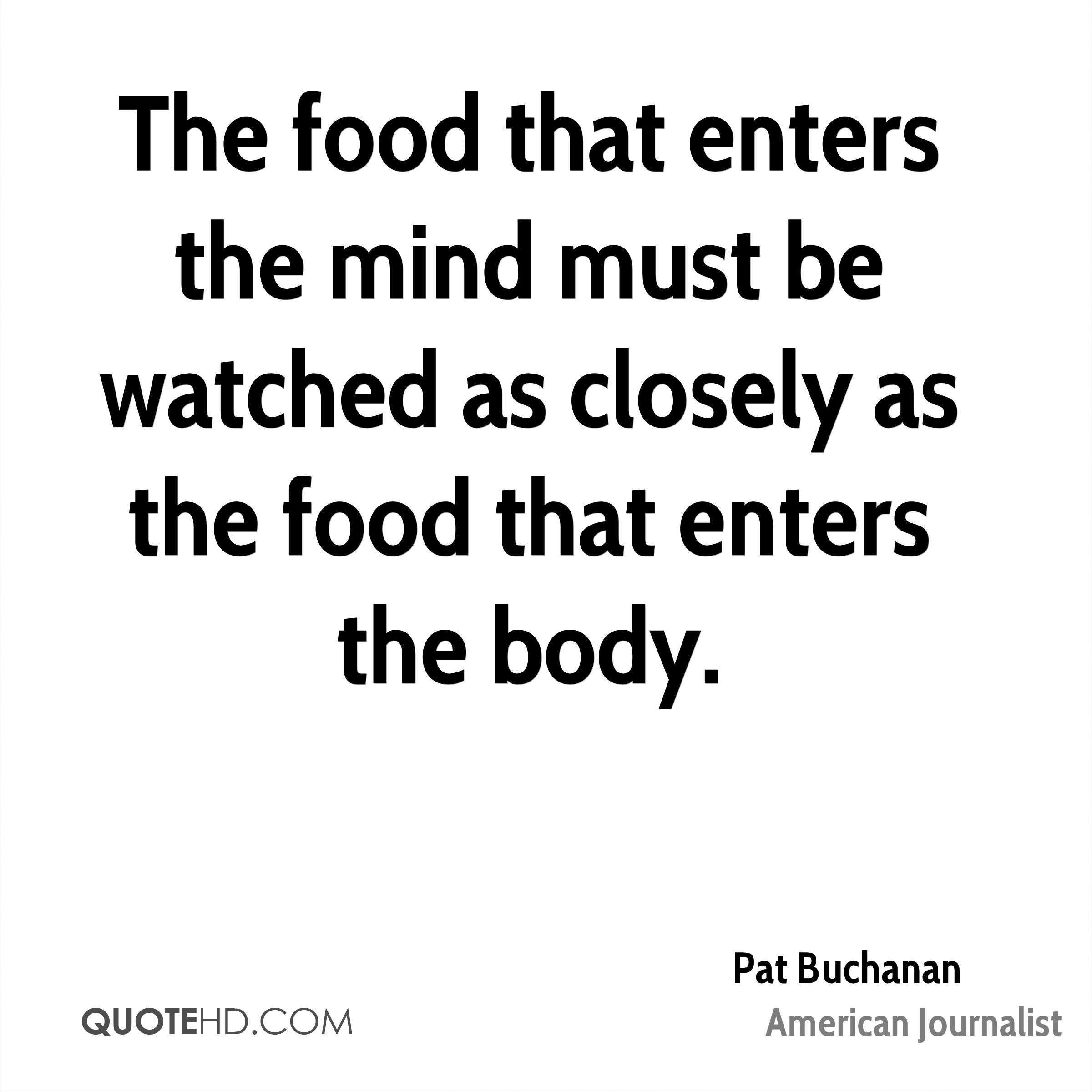 The food that enters the mind must be watched as closely as the food that enters the body.