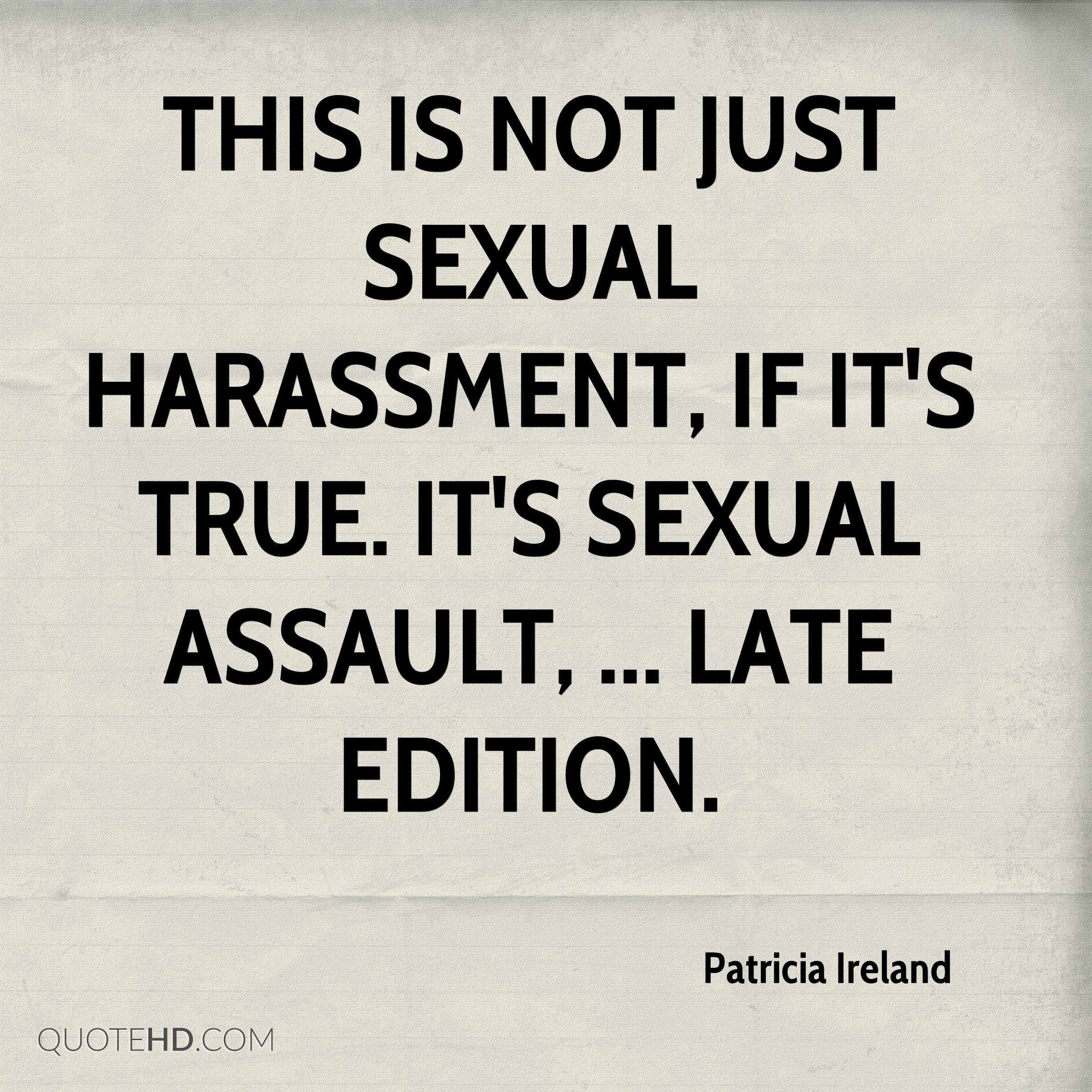 This is not just sexual harassment, if it's true. It's sexual assault, ... Late Edition.