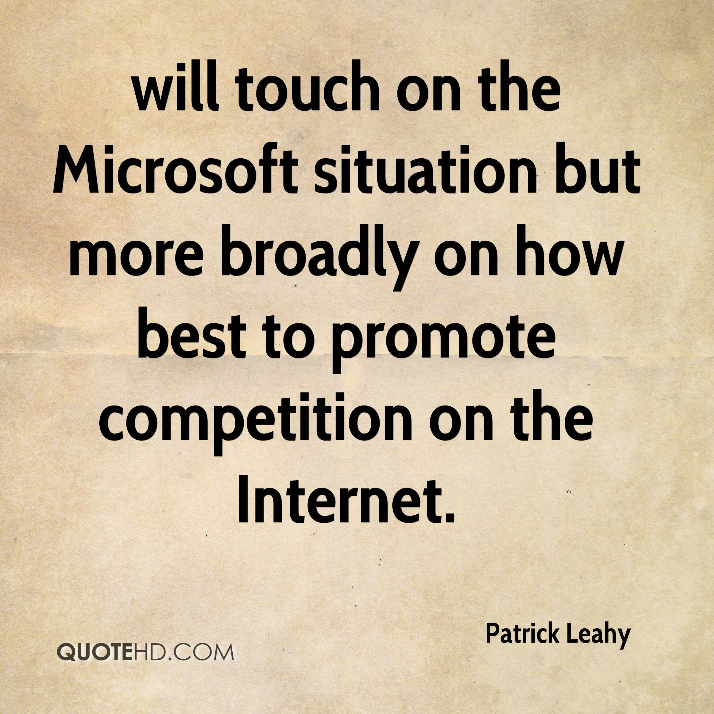 will touch on the Microsoft situation but more broadly on how best to promote competition on the Internet.