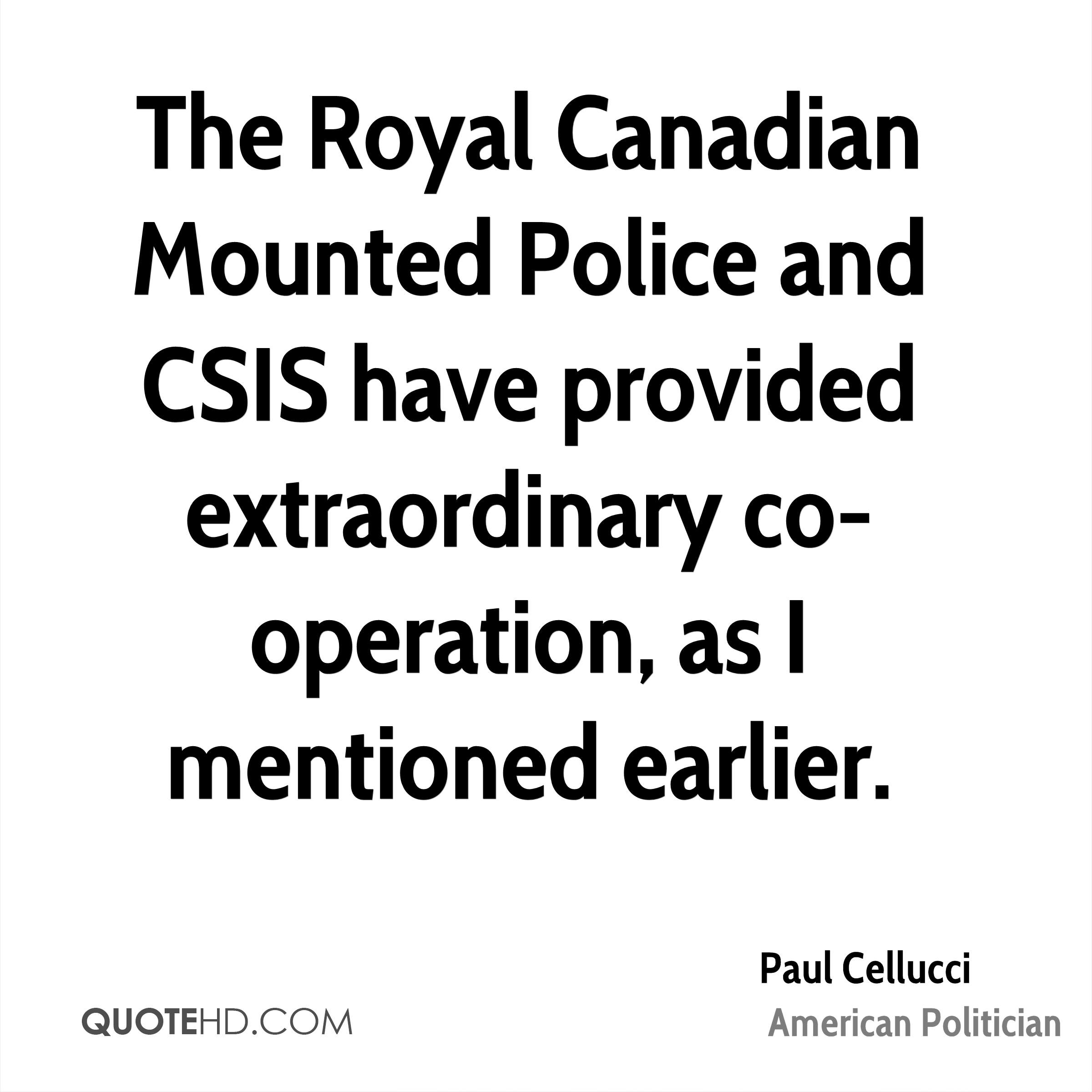 The Royal Canadian Mounted Police and CSIS have provided extraordinary co-operation, as I mentioned earlier.
