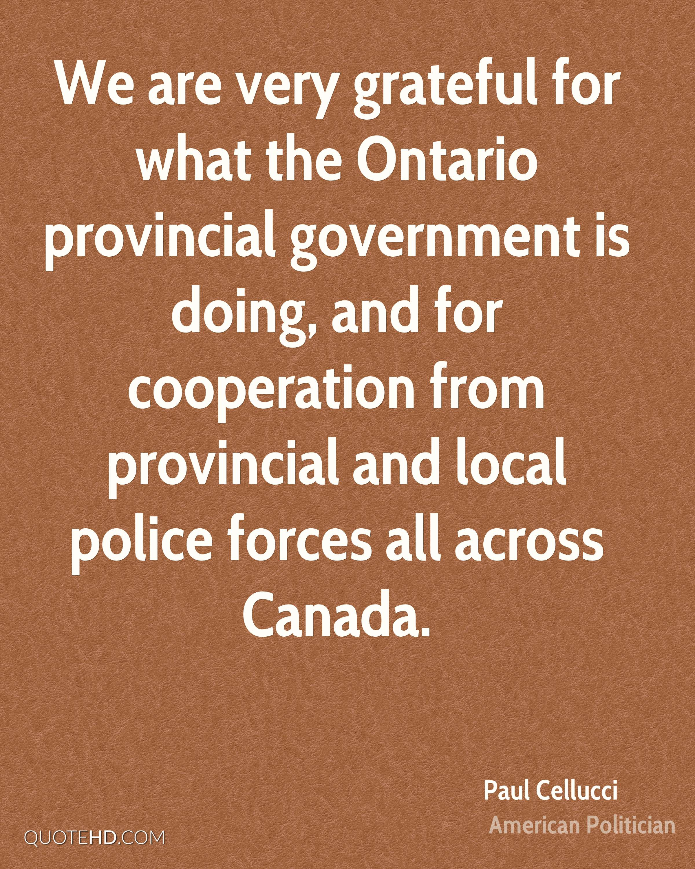 We are very grateful for what the Ontario provincial government is doing, and for cooperation from provincial and local police forces all across Canada.