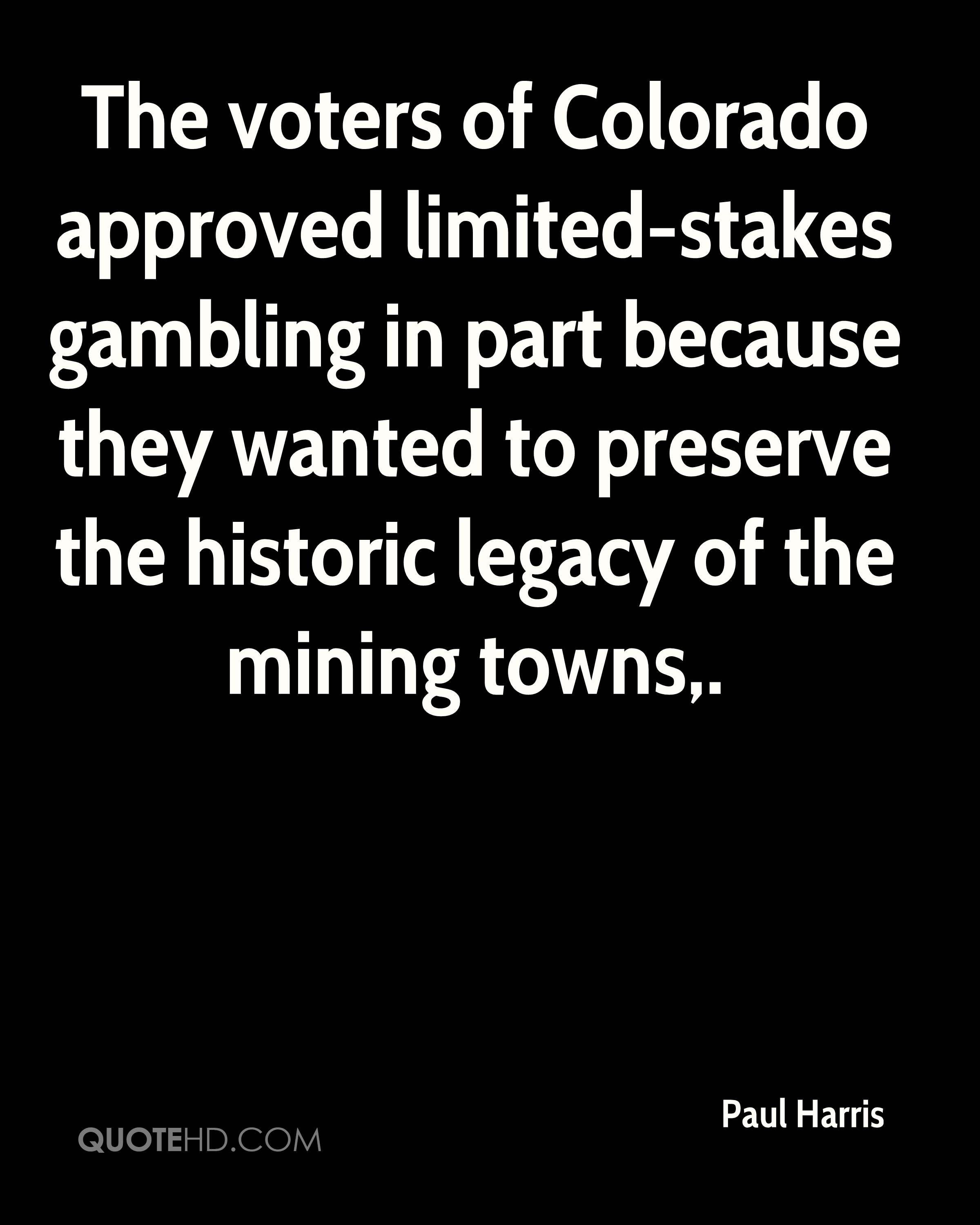 The voters of Colorado approved limited-stakes gambling in part because they wanted to preserve the historic legacy of the mining towns.