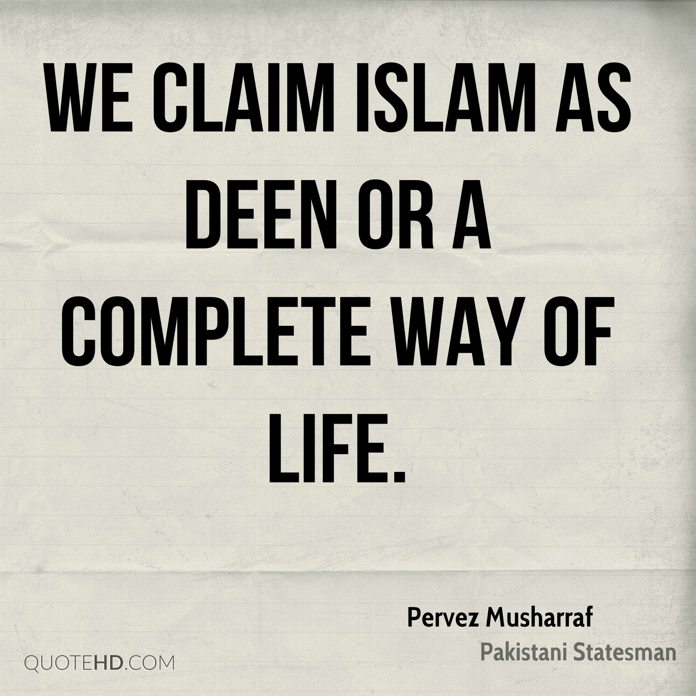 We claim Islam as Deen or a complete way of life.