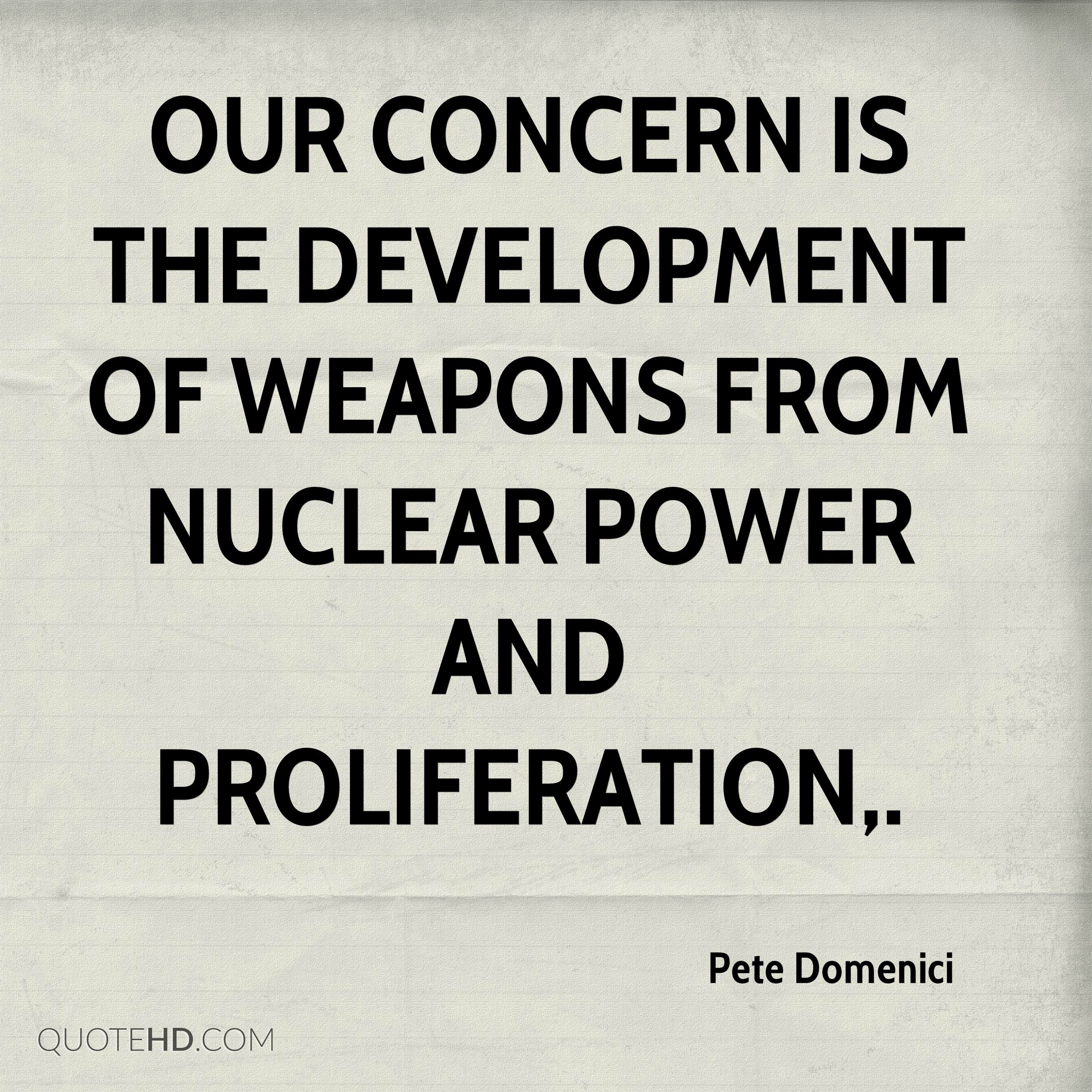 Our concern is the development of weapons from nuclear power and proliferation.