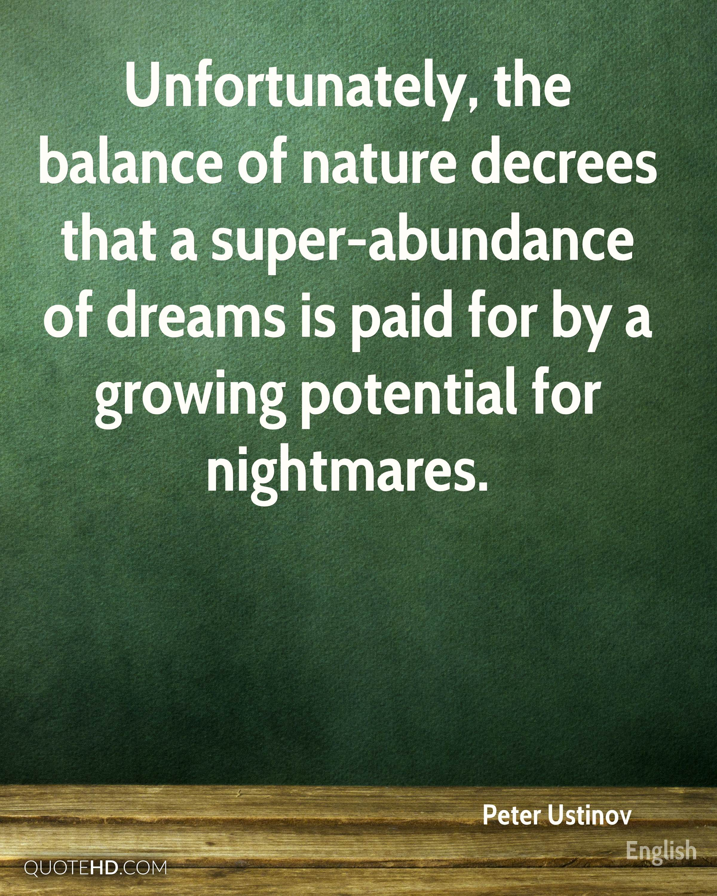 Unfortunately, the balance of nature decrees that a super-abundance of dreams is paid for by a growing potential for nightmares.