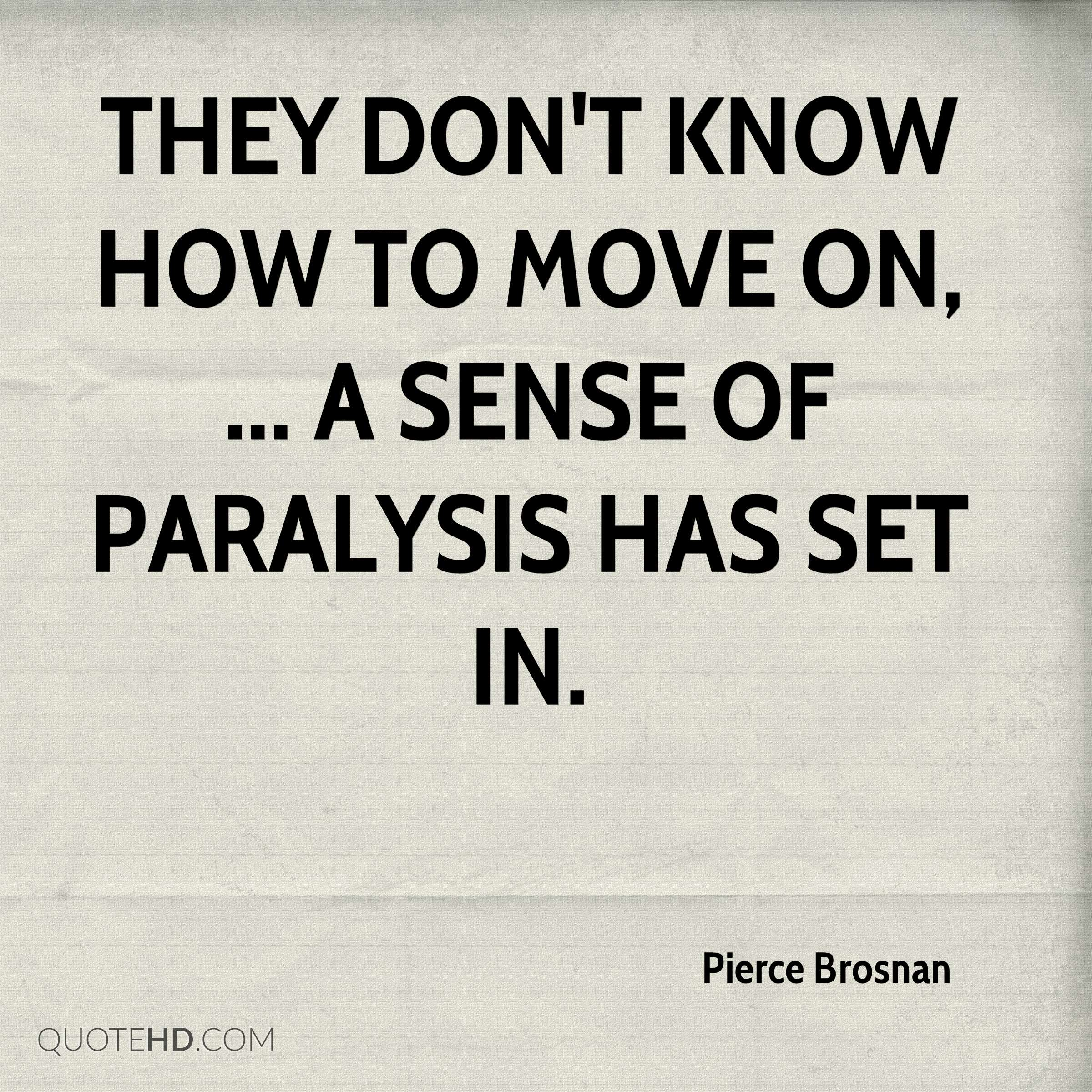 They don't know how to move on, ... A sense of paralysis has set in.