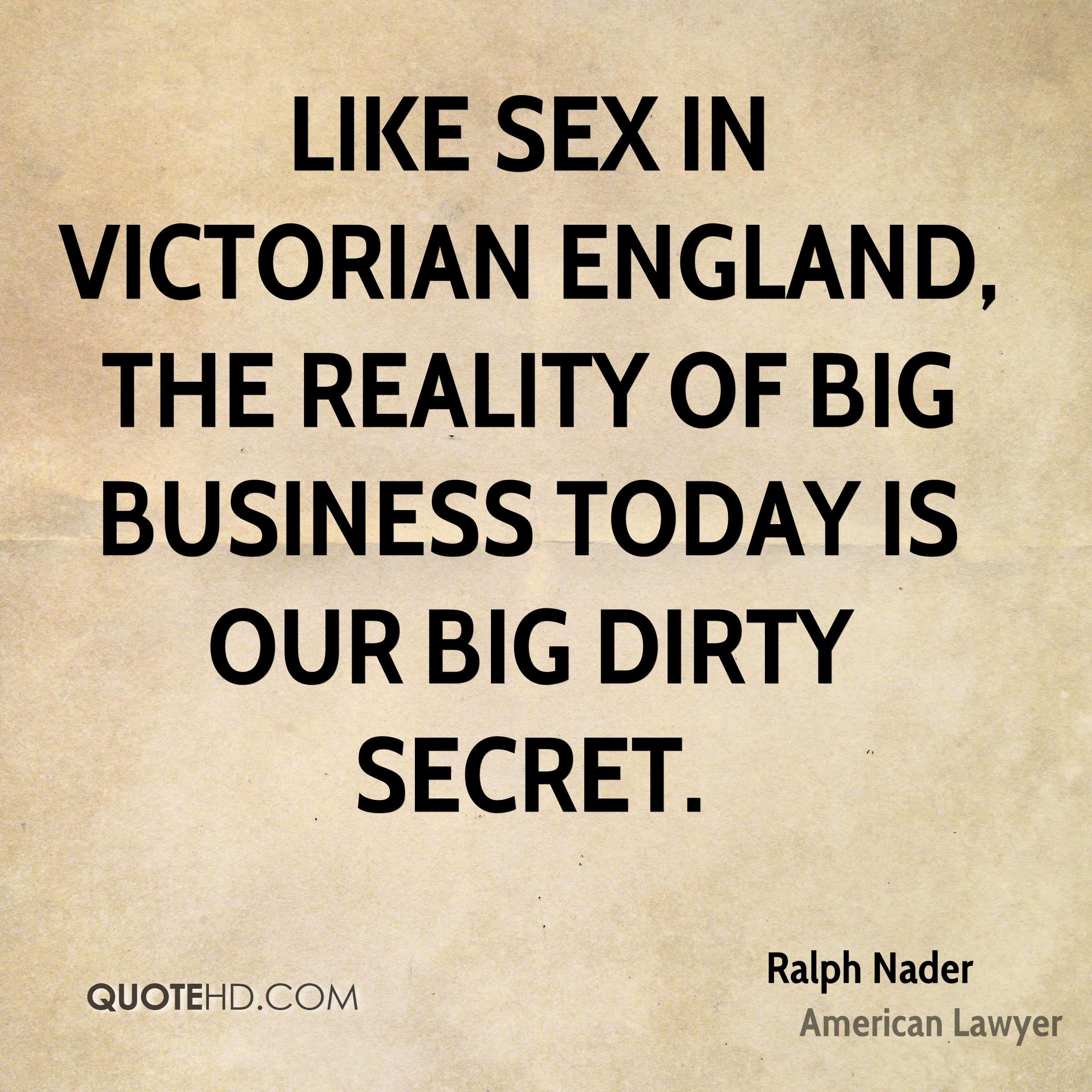 Like sex in Victorian England, the reality of Big Business today is our big dirty secret.