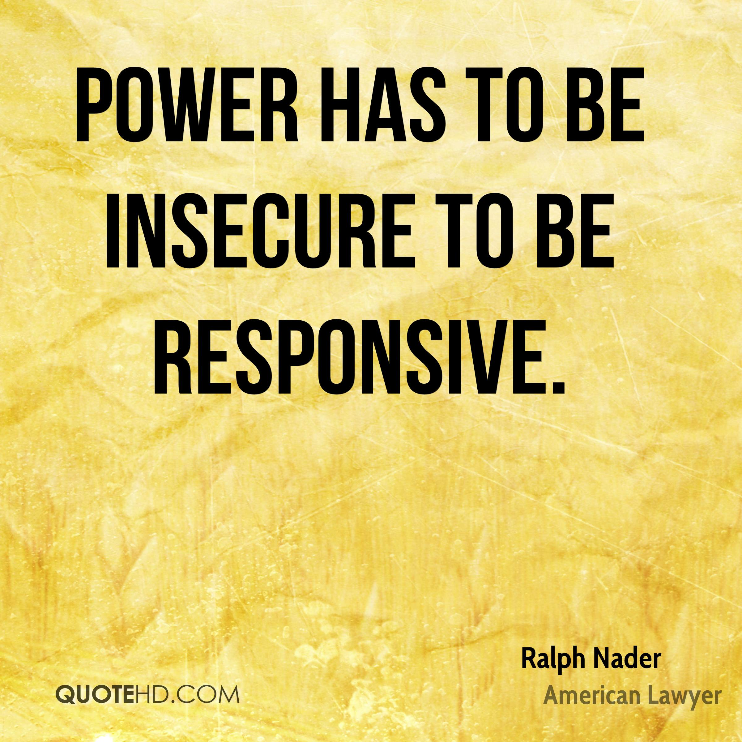Power has to be insecure to be responsive.