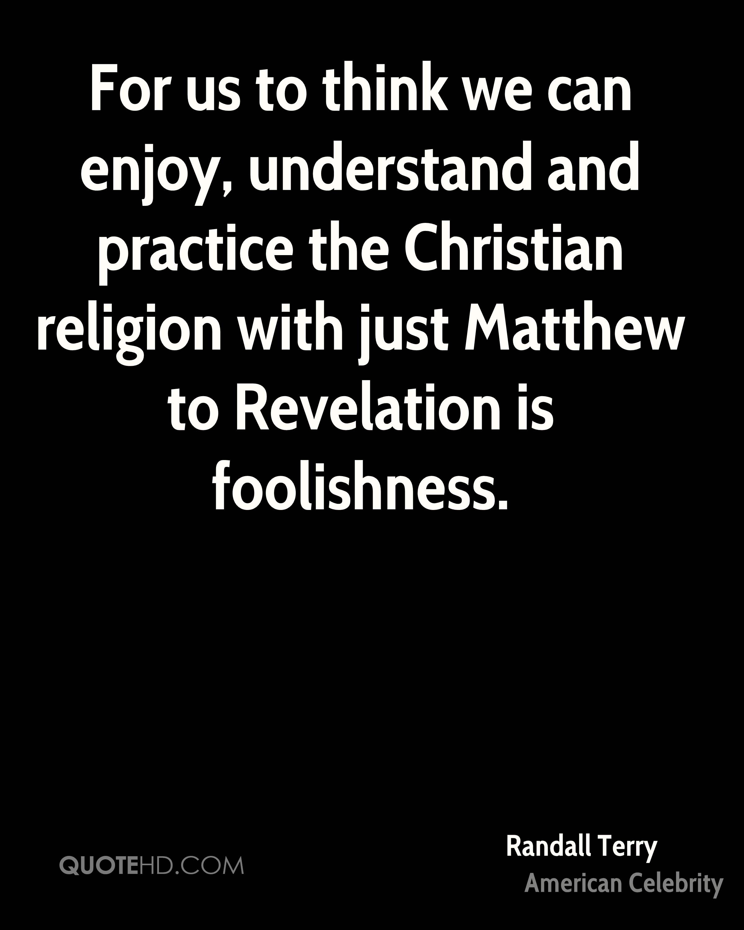 For us to think we can enjoy, understand and practice the Christian religion with just Matthew to Revelation is foolishness.