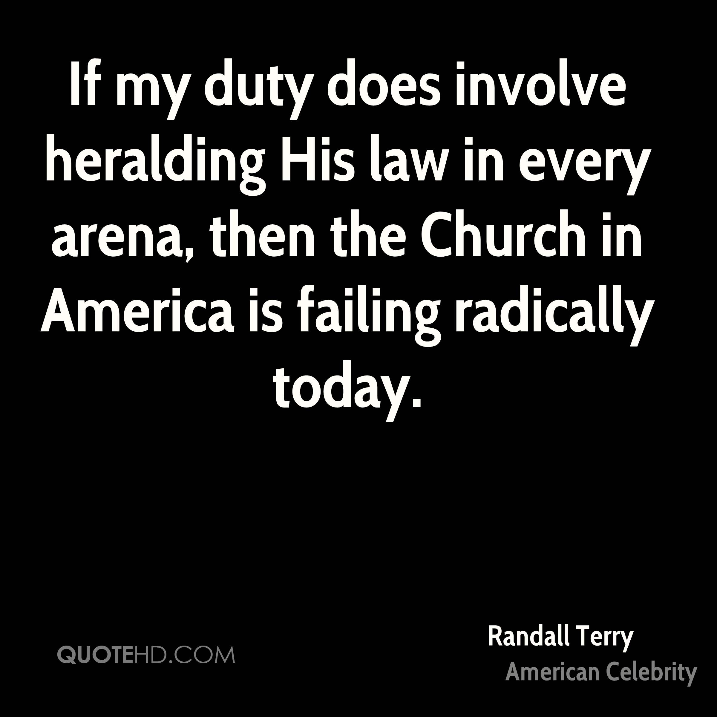 If my duty does involve heralding His law in every arena, then the Church in America is failing radically today.