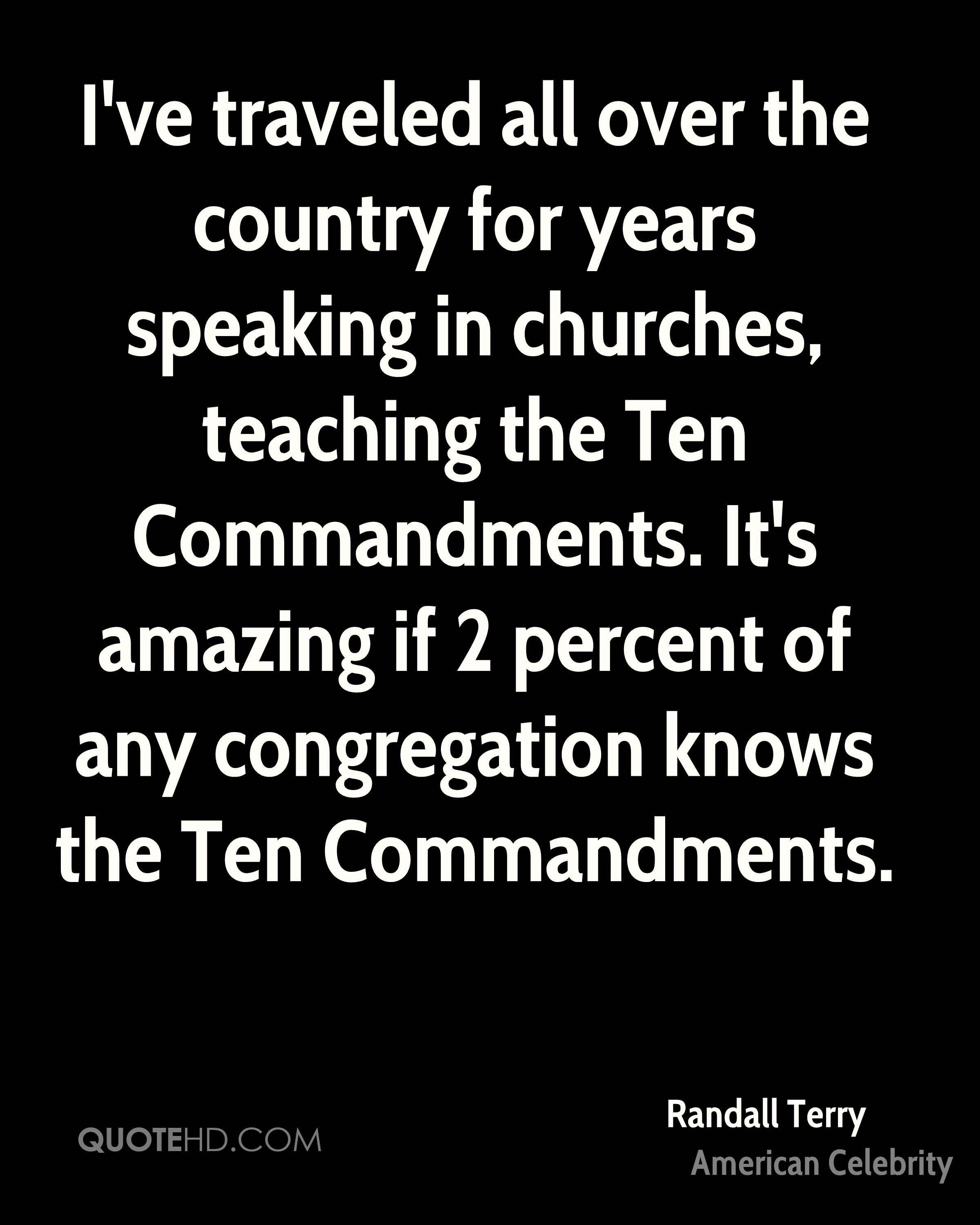 I've traveled all over the country for years speaking in churches, teaching the Ten Commandments. It's amazing if 2 percent of any congregation knows the Ten Commandments.
