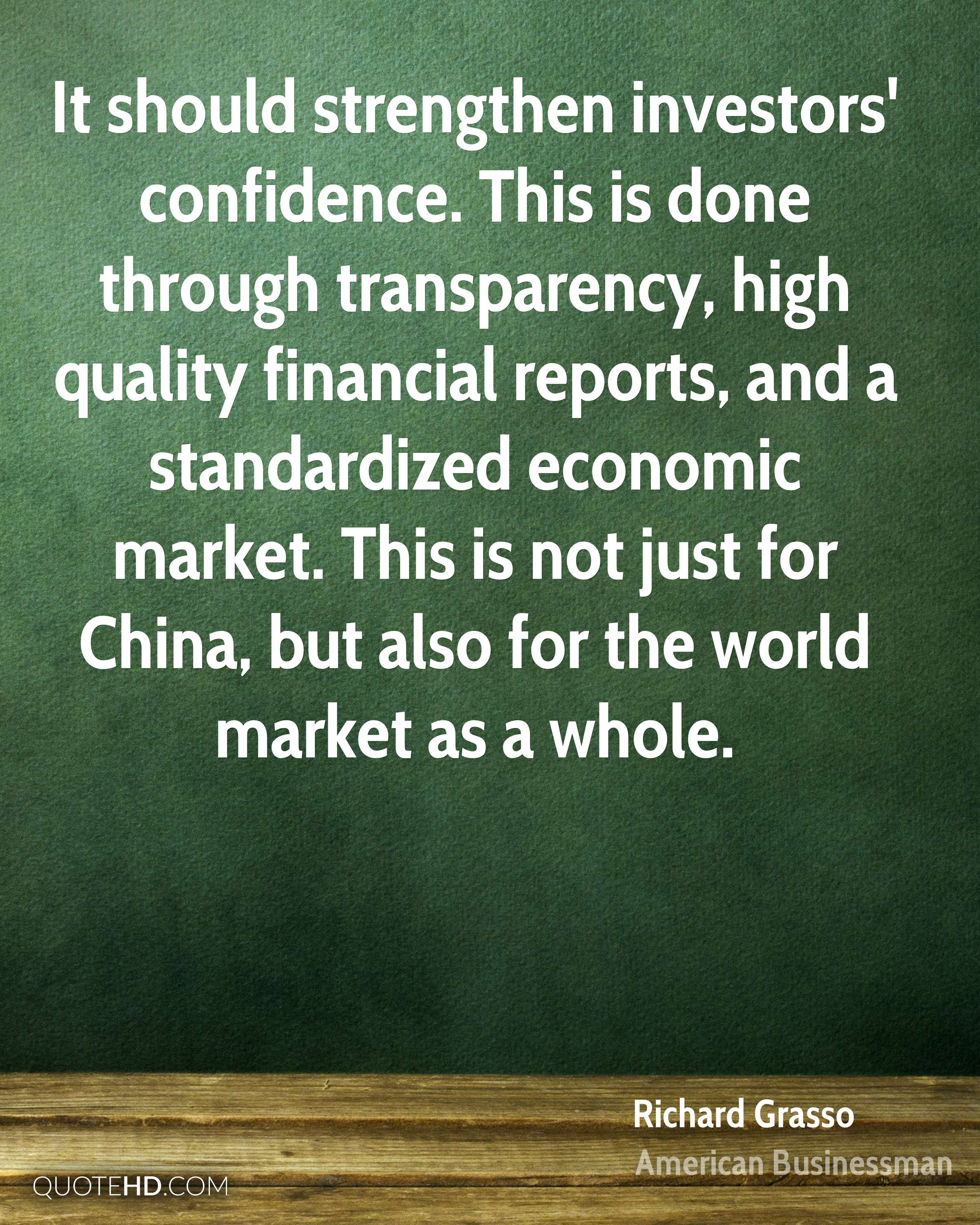 It should strengthen investors' confidence. This is done through transparency, high quality financial reports, and a standardized economic market. This is not just for China, but also for the world market as a whole.
