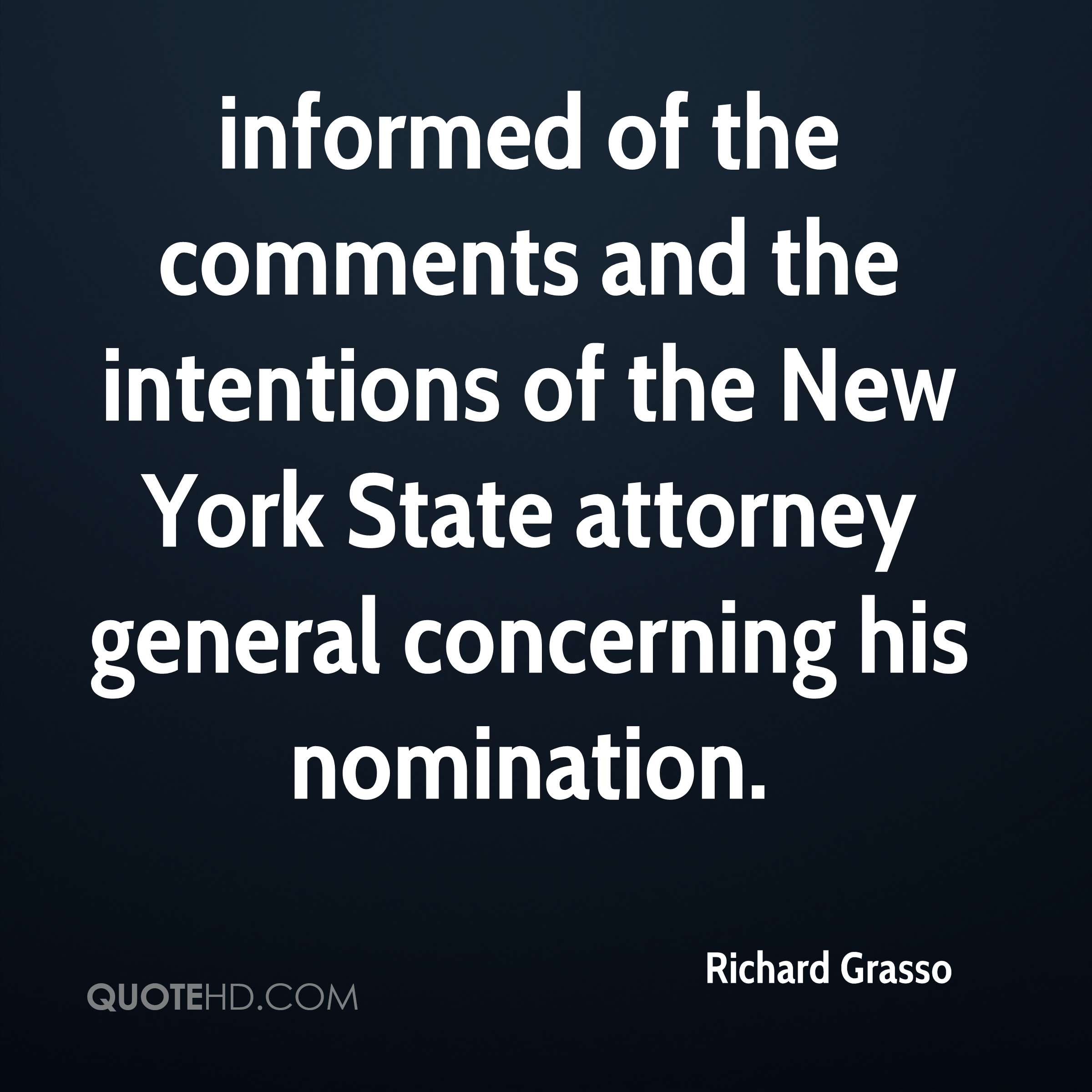 informed of the comments and the intentions of the New York State attorney general concerning his nomination.