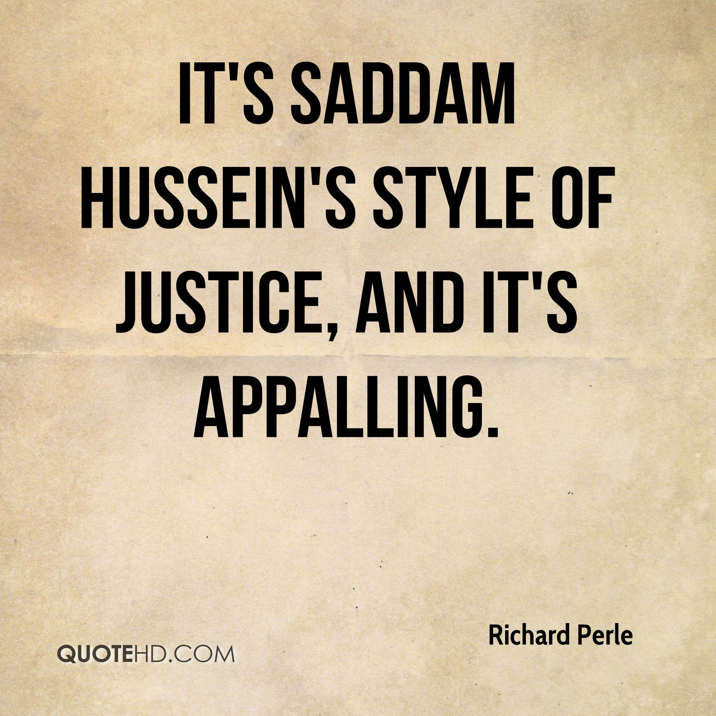 It's Saddam Hussein's style of justice, and it's appalling.