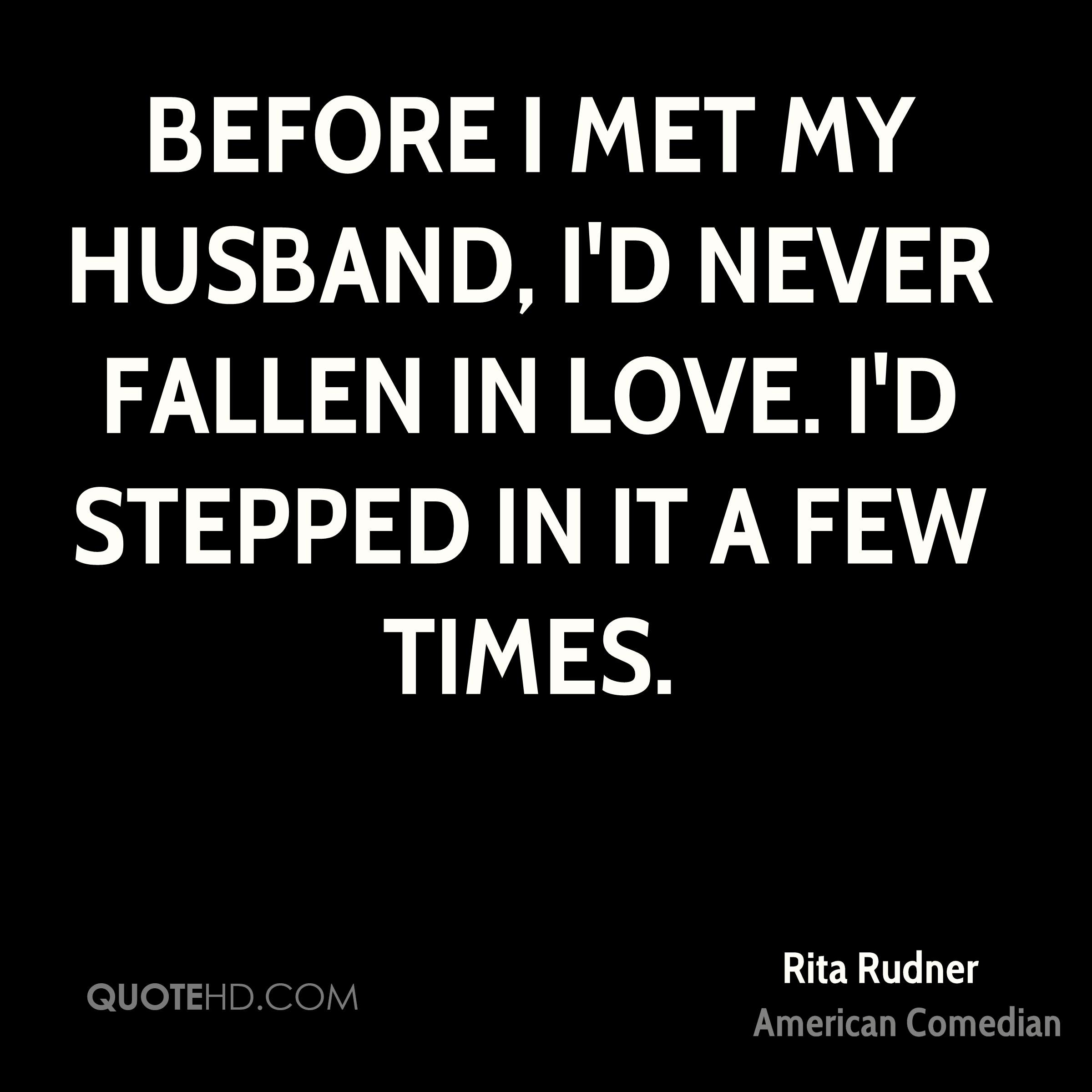Before I met my husband, I'd never fallen in love. I'd stepped in it a few times.