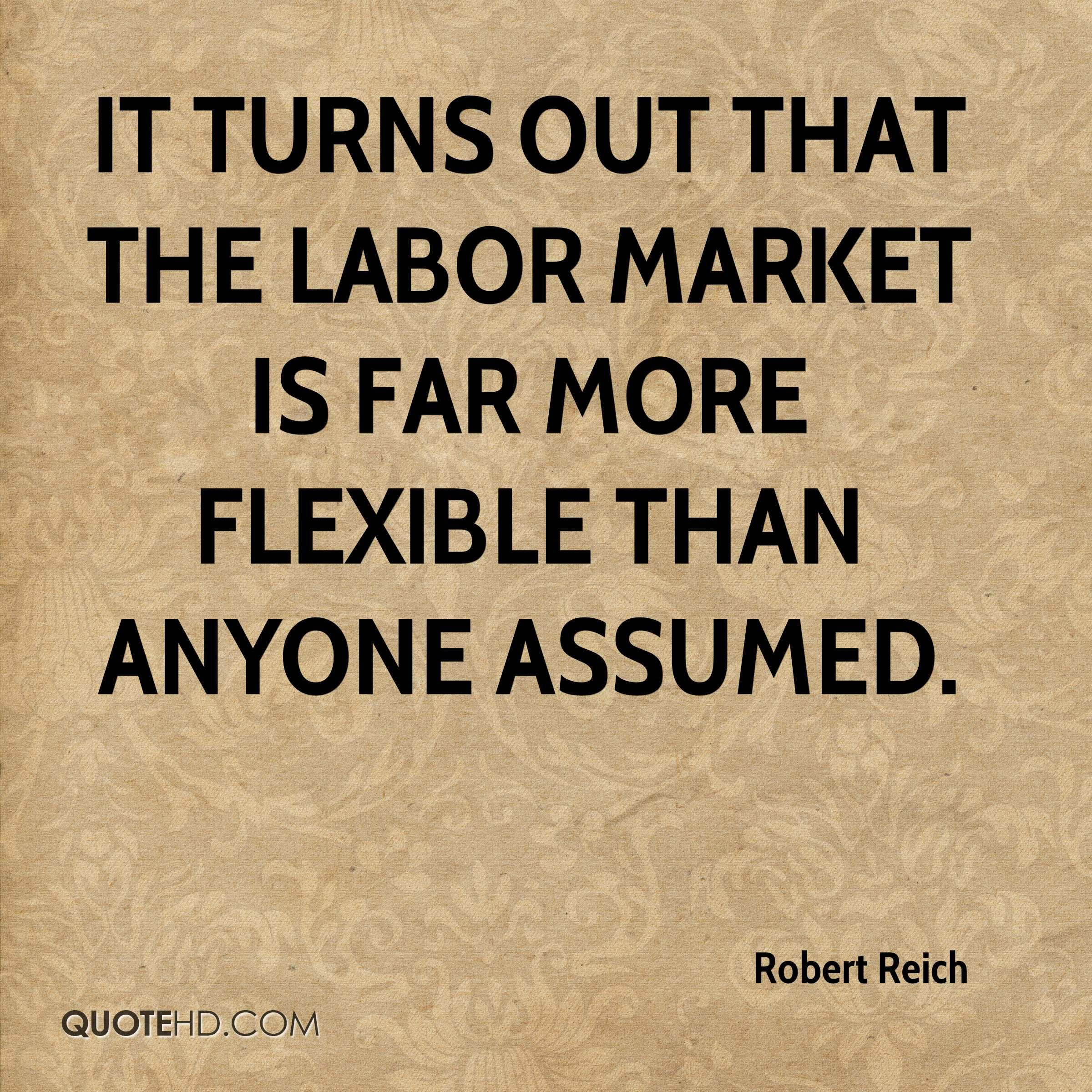 It turns out that the labor market is far more flexible than anyone assumed.