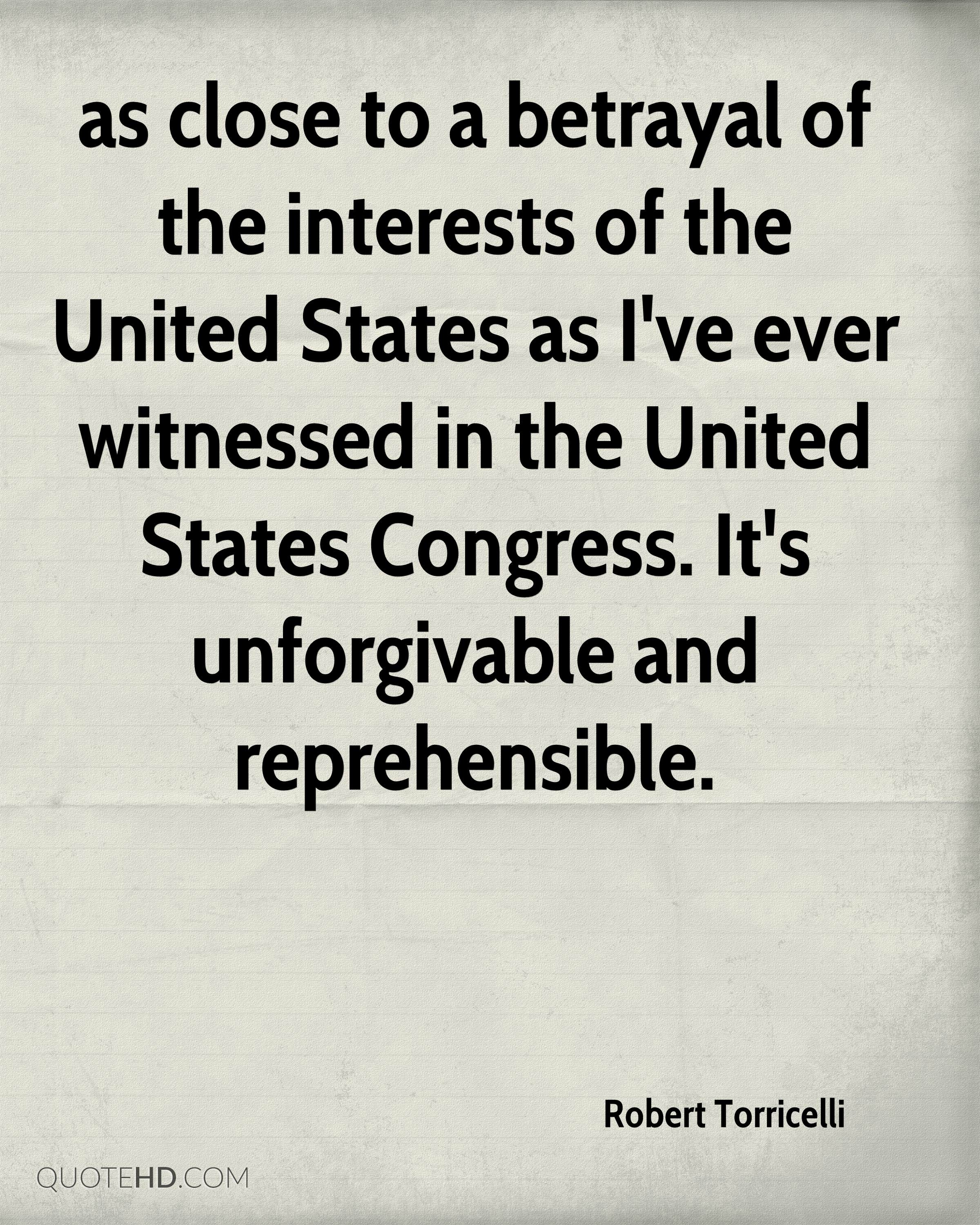 as close to a betrayal of the interests of the United States as I've ever witnessed in the United States Congress. It's unforgivable and reprehensible.