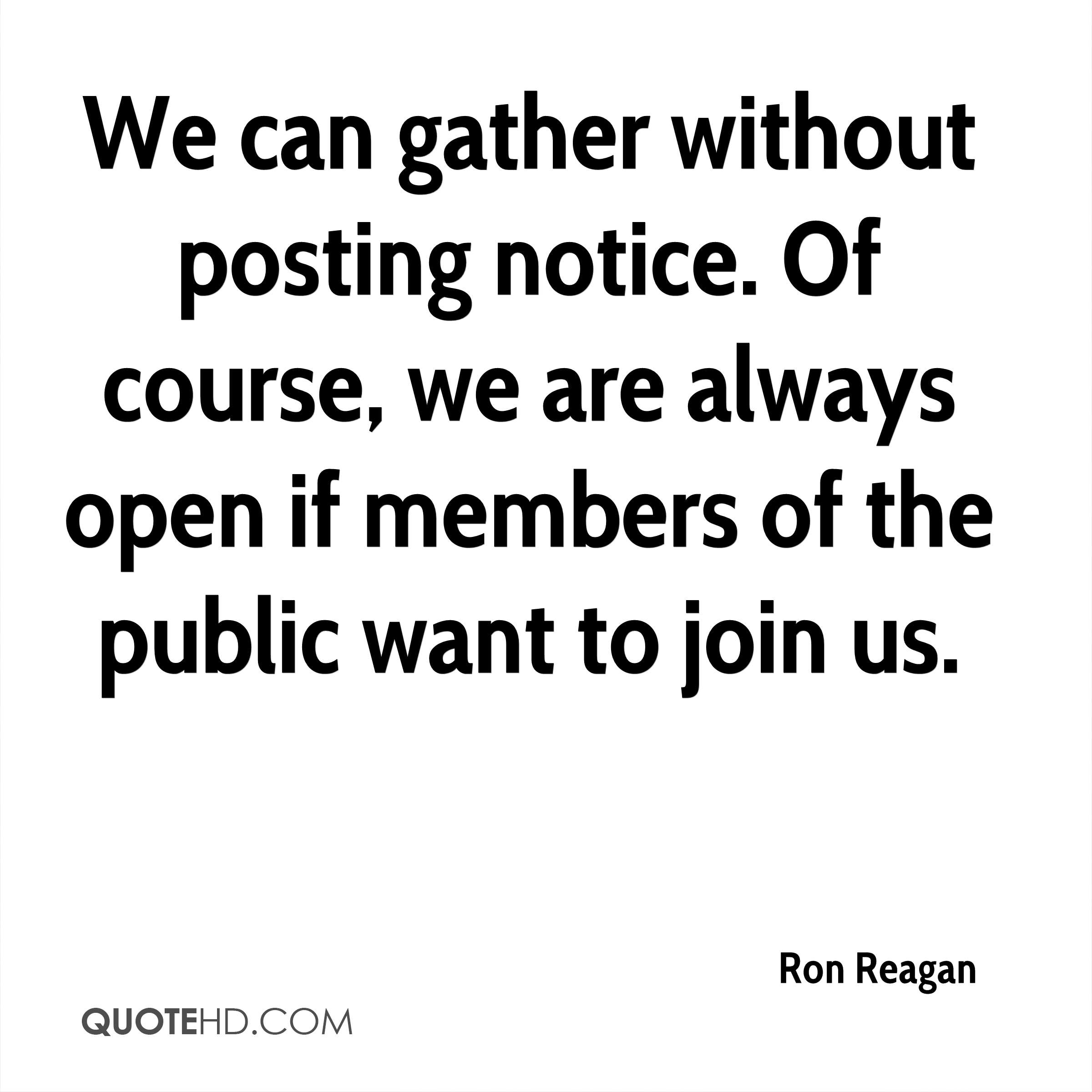 We can gather without posting notice. Of course, we are always open if  members 274aa7d067