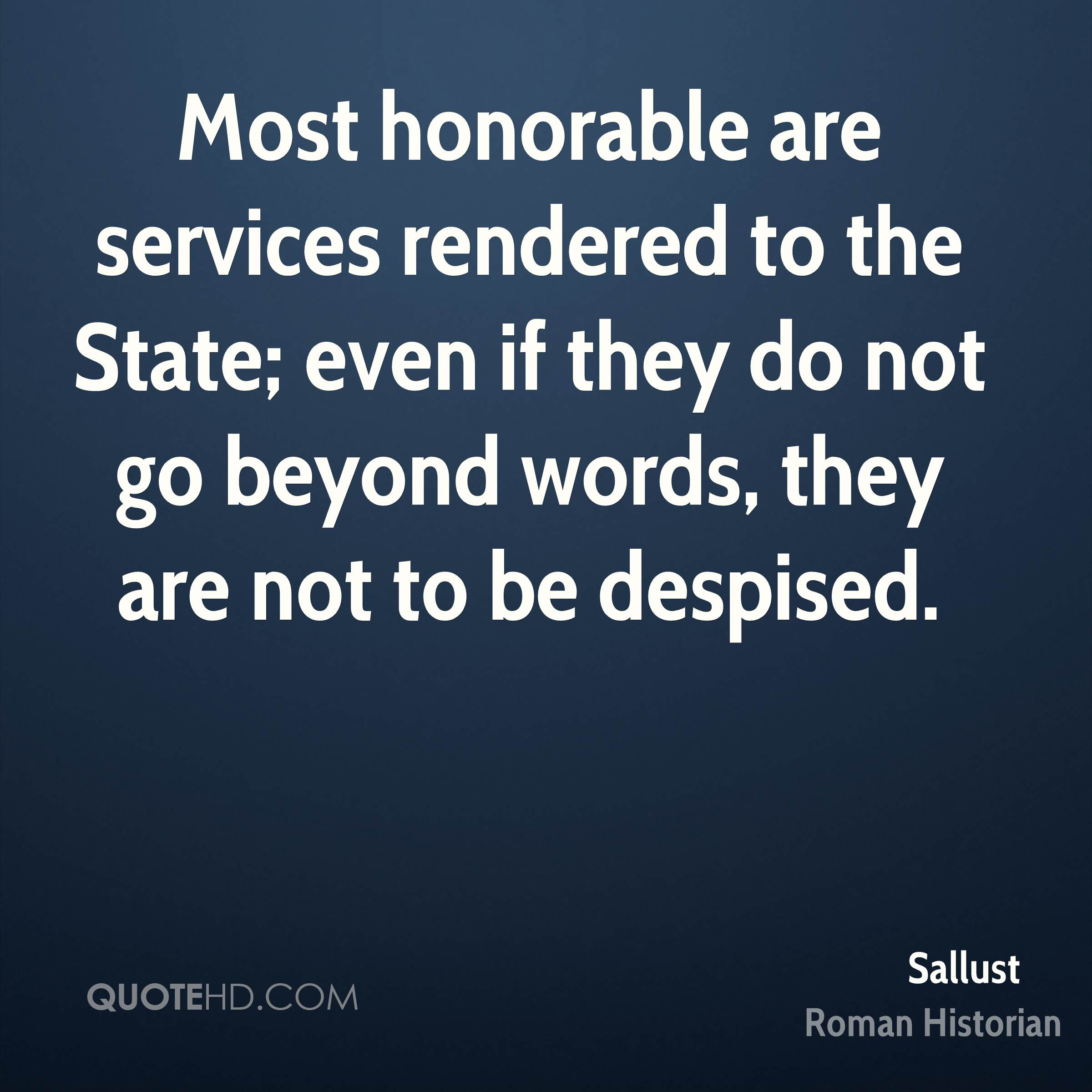 Most honorable are services rendered to the State; even if they do not go beyond words, they are not to be despised.