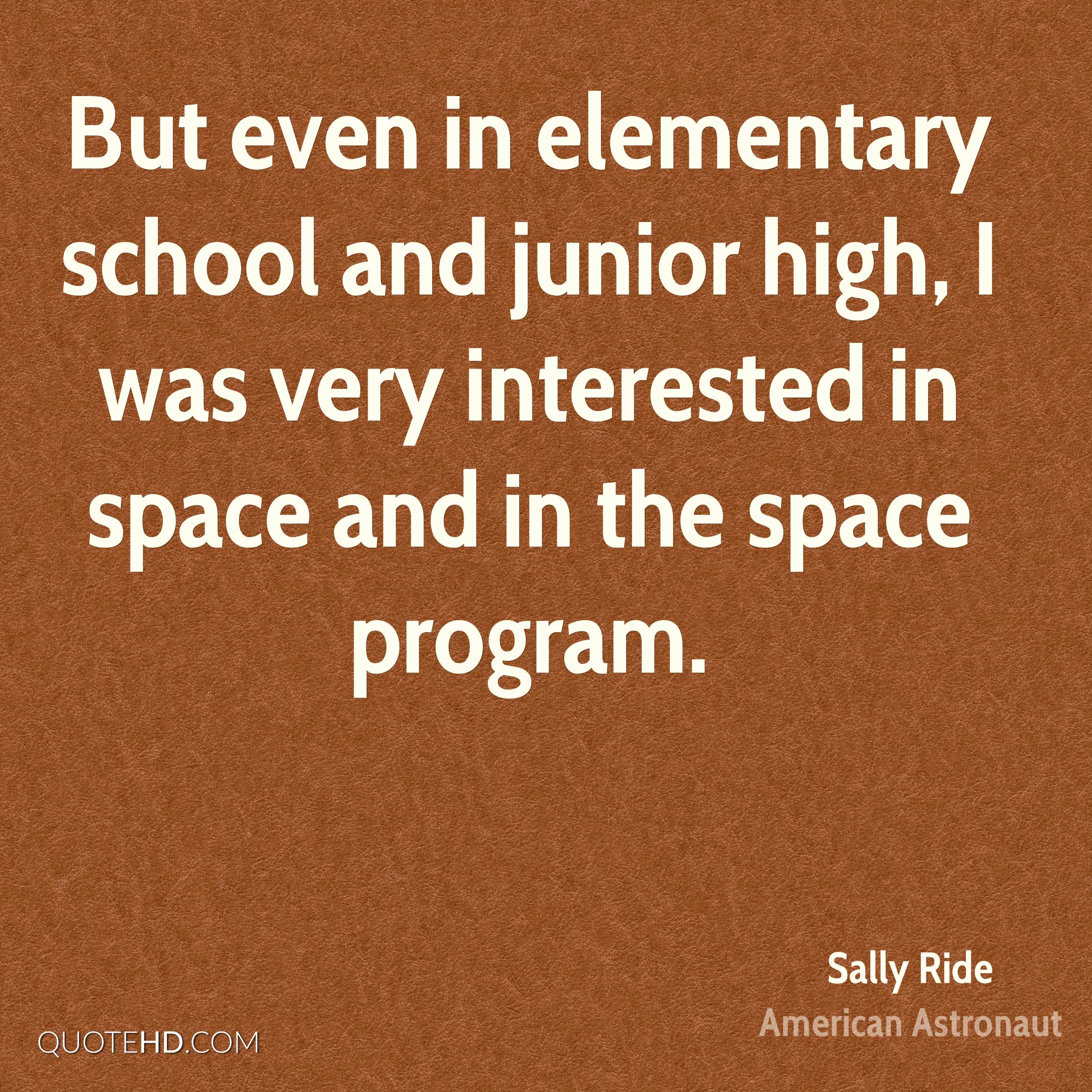 But even in elementary school and junior high, I was very interested in space and in the space program.