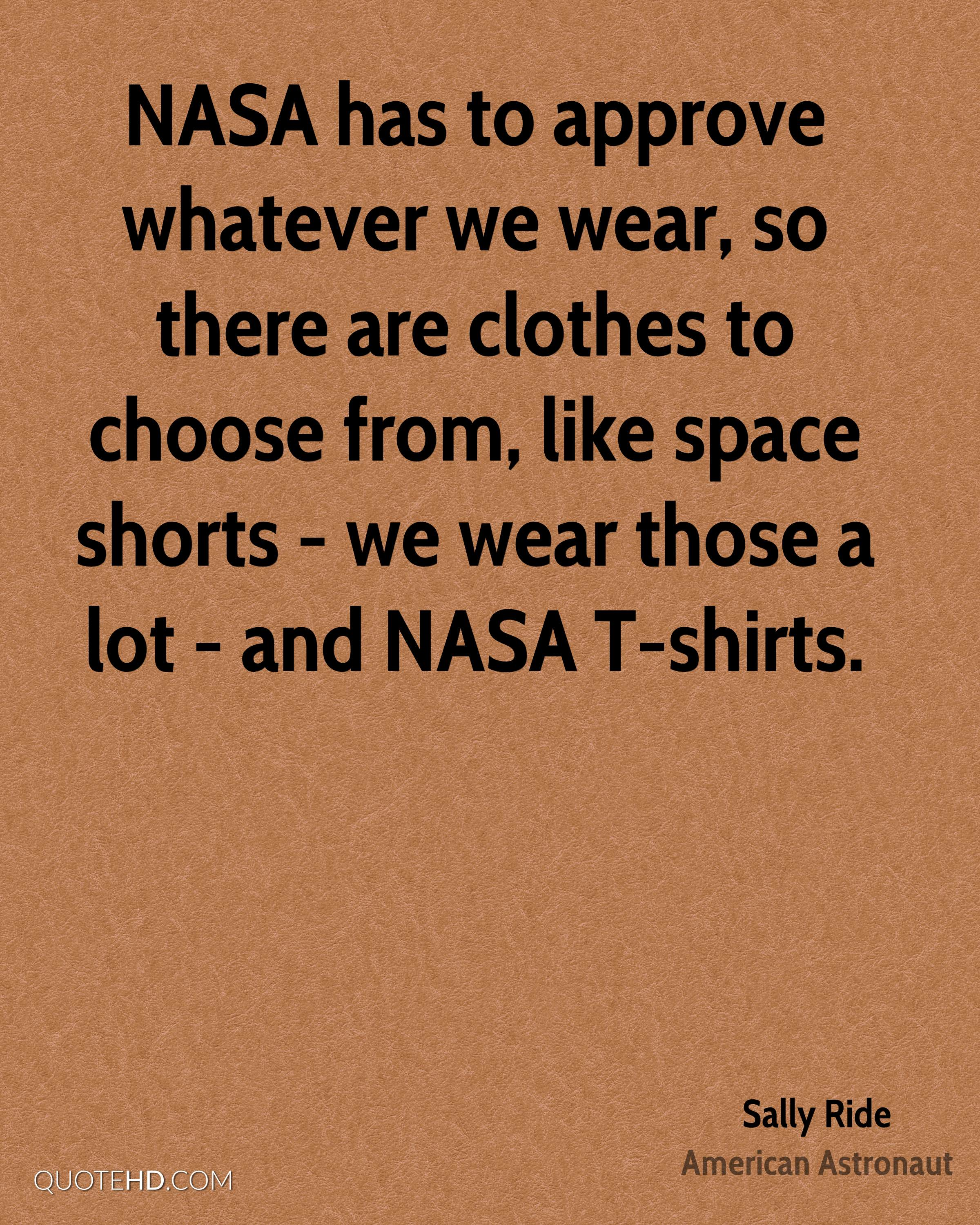 NASA has to approve whatever we wear, so there are clothes to choose from, like space shorts - we wear those a lot - and NASA T-shirts.