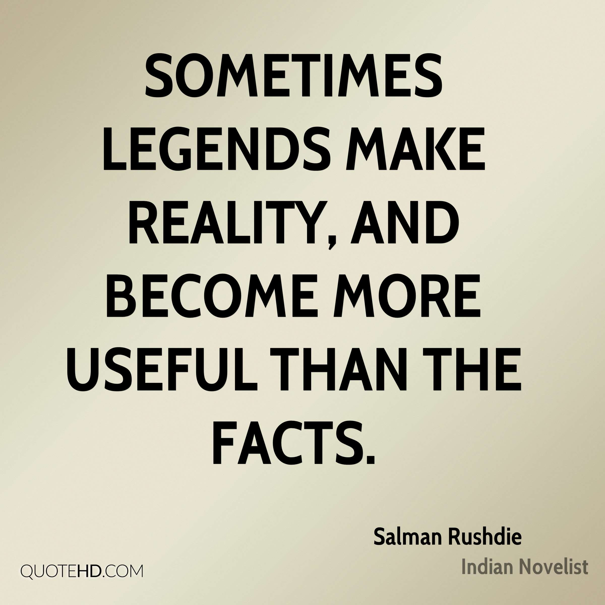 Sometimes legends make reality, and become more useful than the facts.
