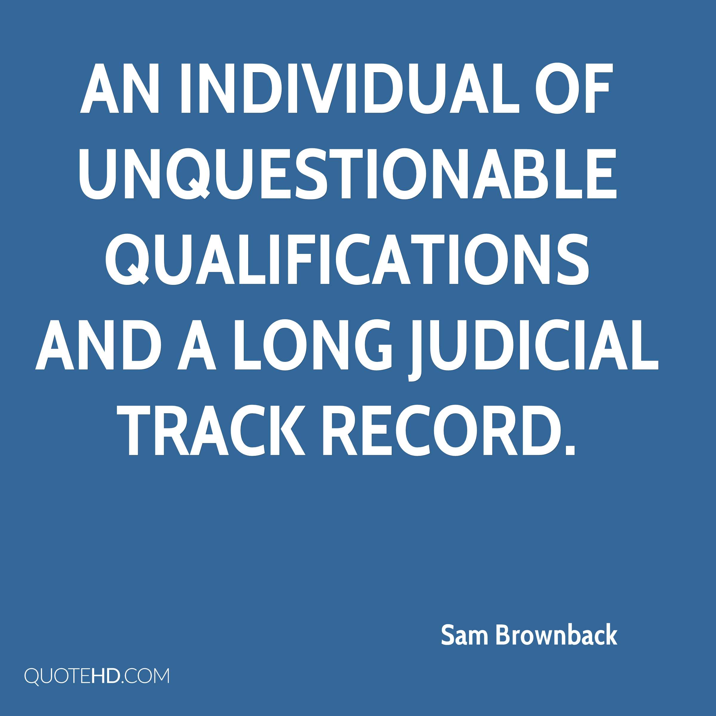 an individual of unquestionable qualifications and a long judicial track record.