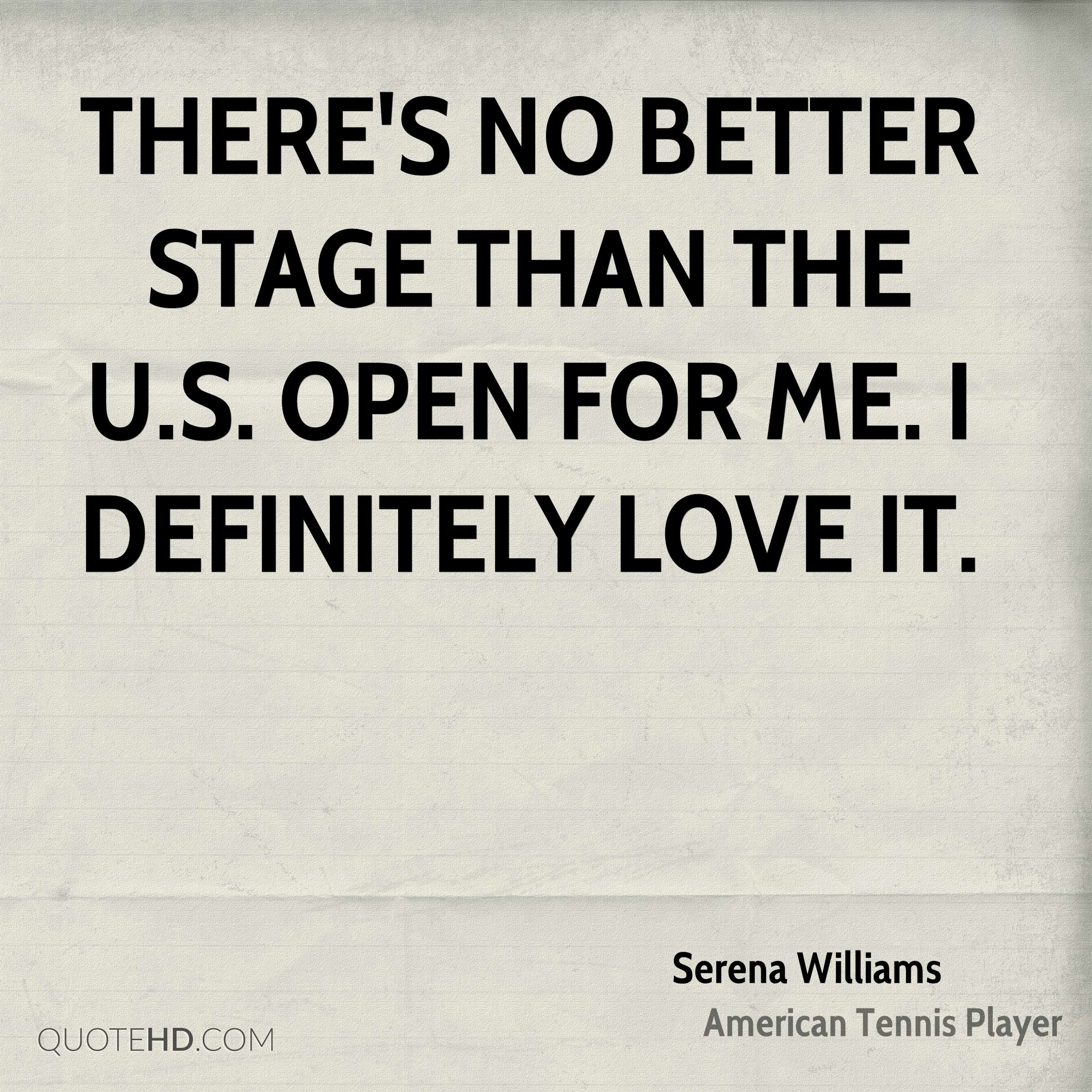 There's no better stage than the U.S. Open for me. I definitely love it.