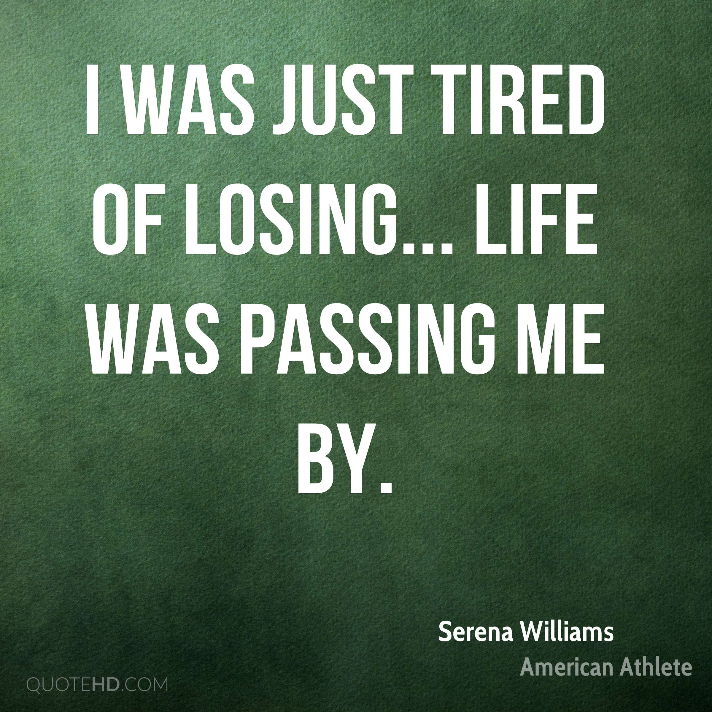 I was just tired of losing... Life was passing me by.