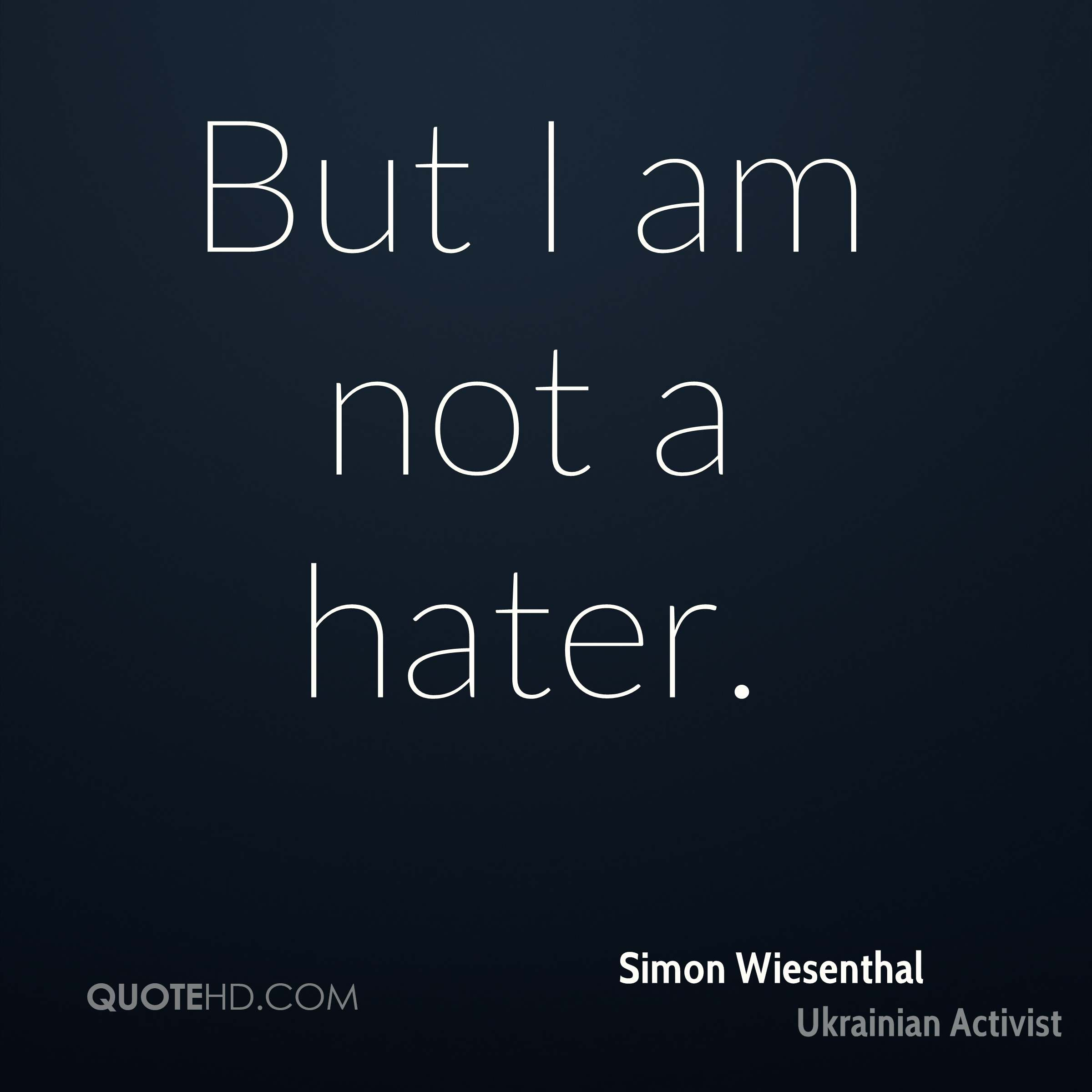 But I am not a hater.