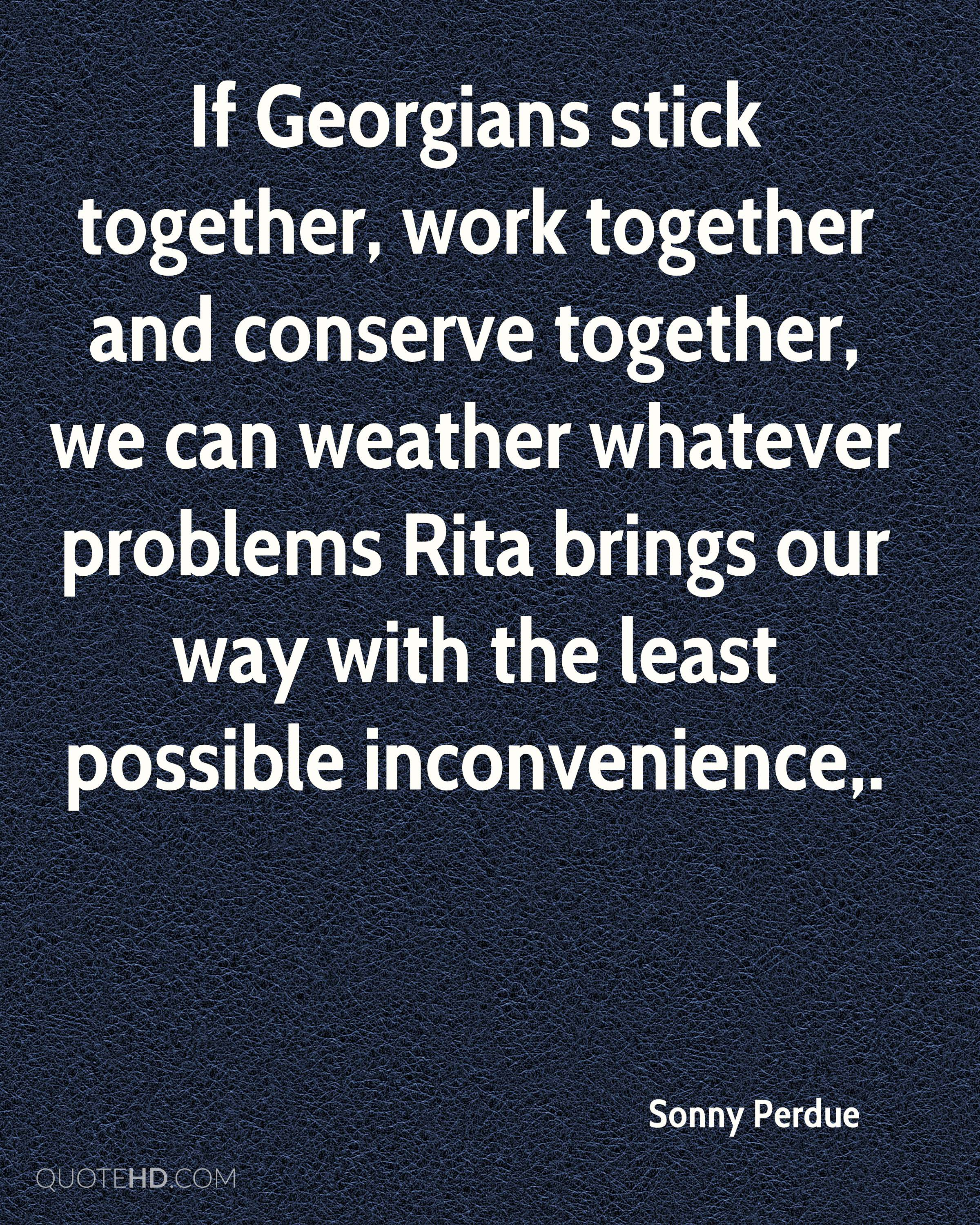 If Georgians stick together, work together and conserve together, we can weather whatever problems Rita brings our way with the least possible inconvenience.