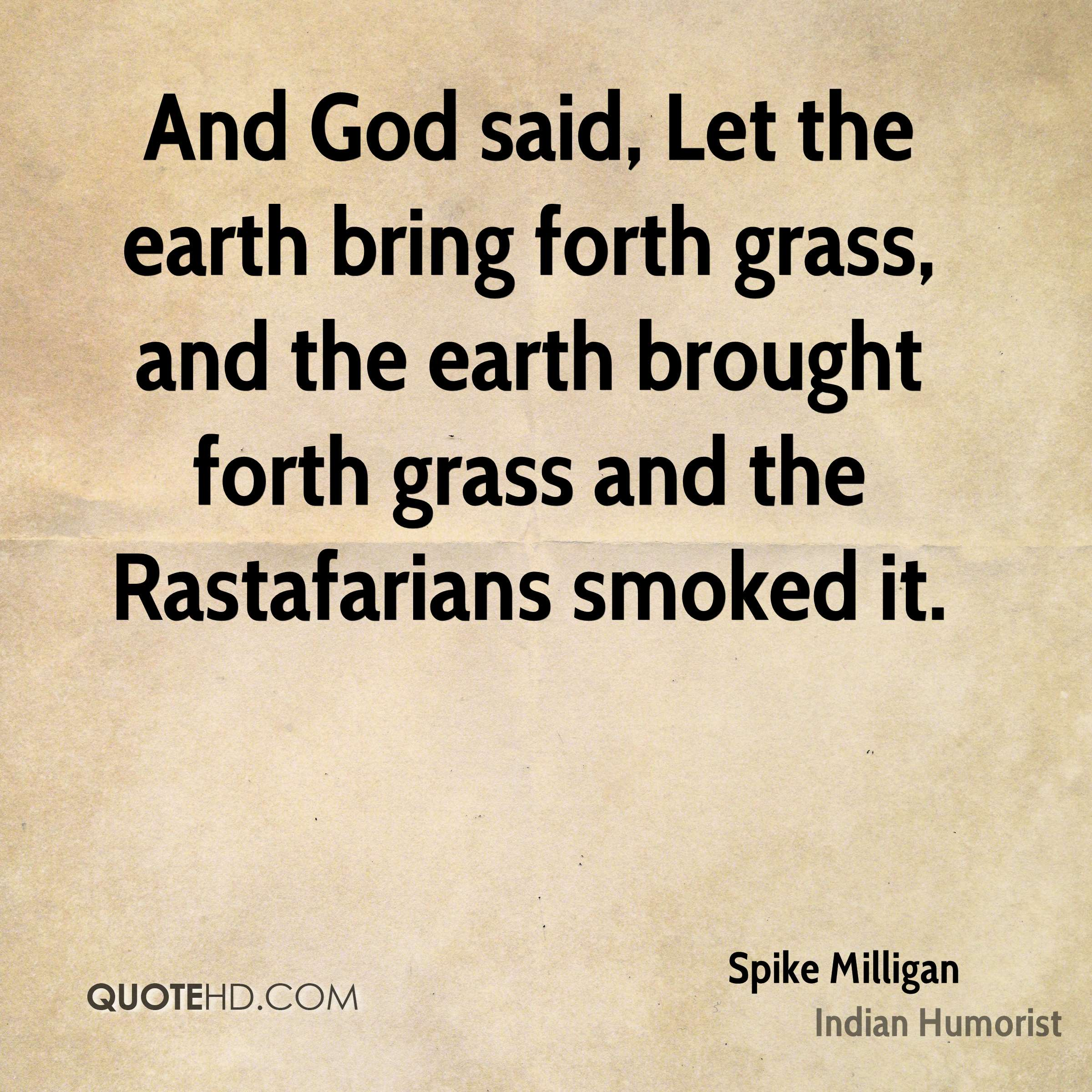 And God said, Let the earth bring forth grass, and the earth brought forth grass and the Rastafarians smoked it.
