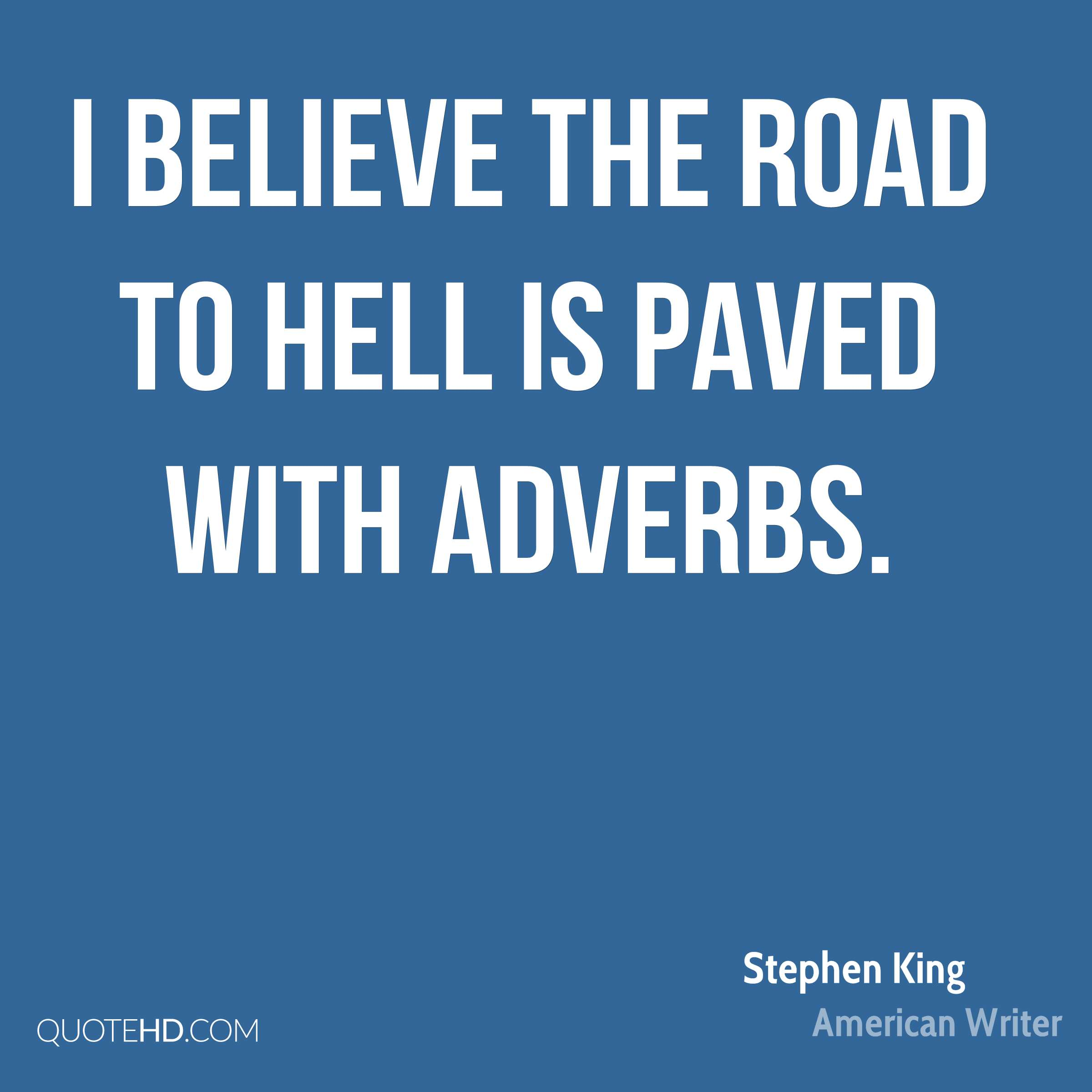 I believe the road to hell is paved with adverbs.