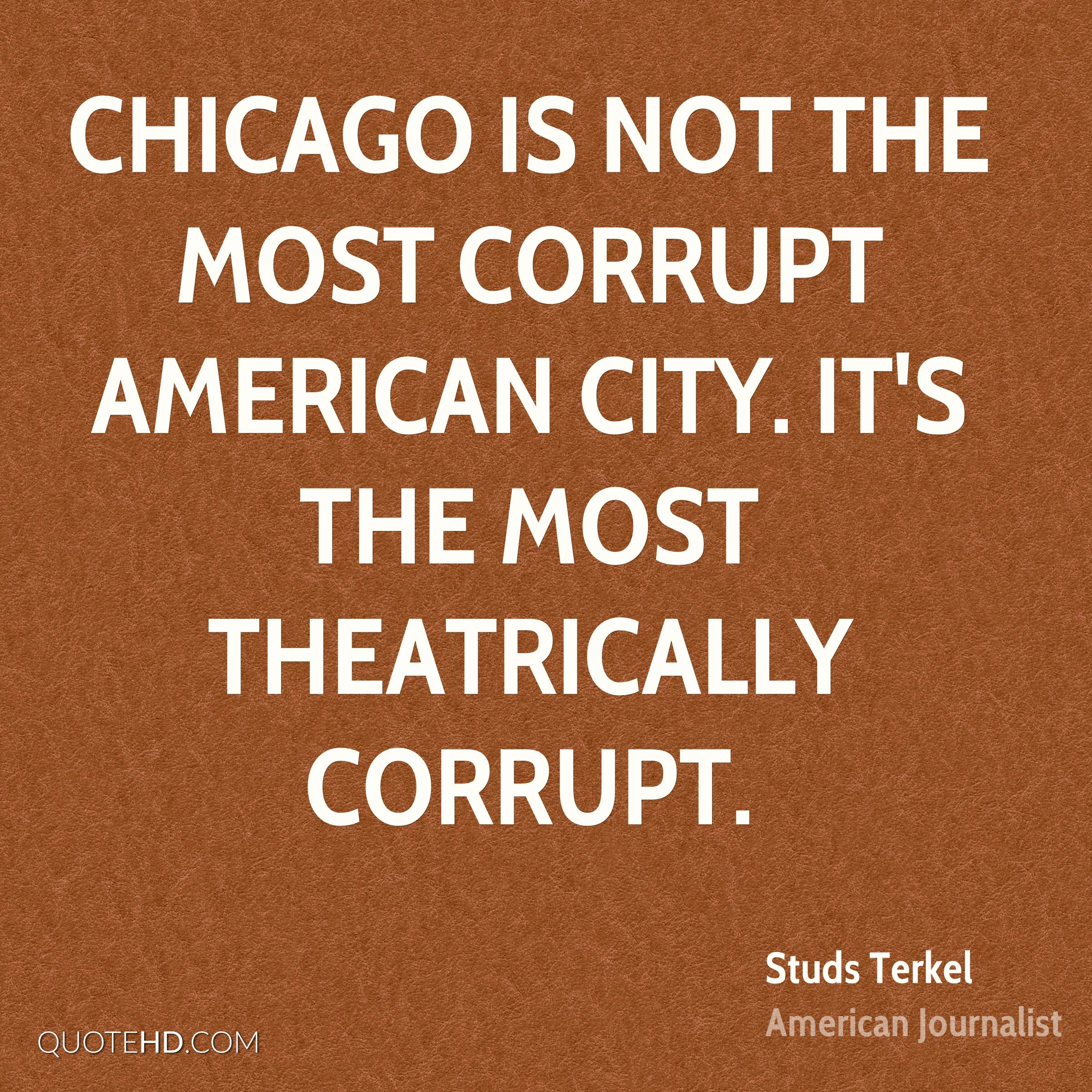 Chicago is not the most corrupt American city. It's the most theatrically corrupt.