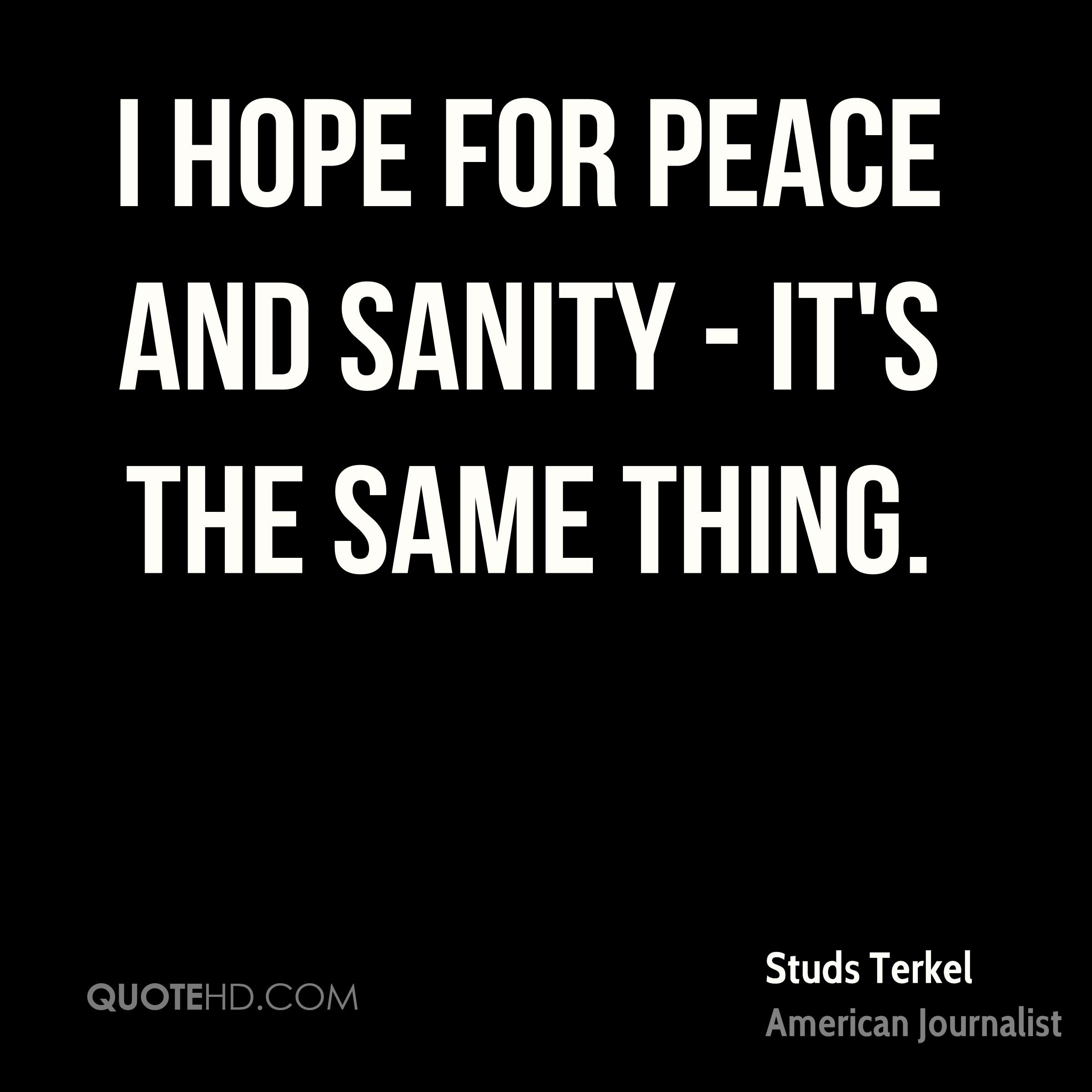 I hope for peace and sanity - it's the same thing.