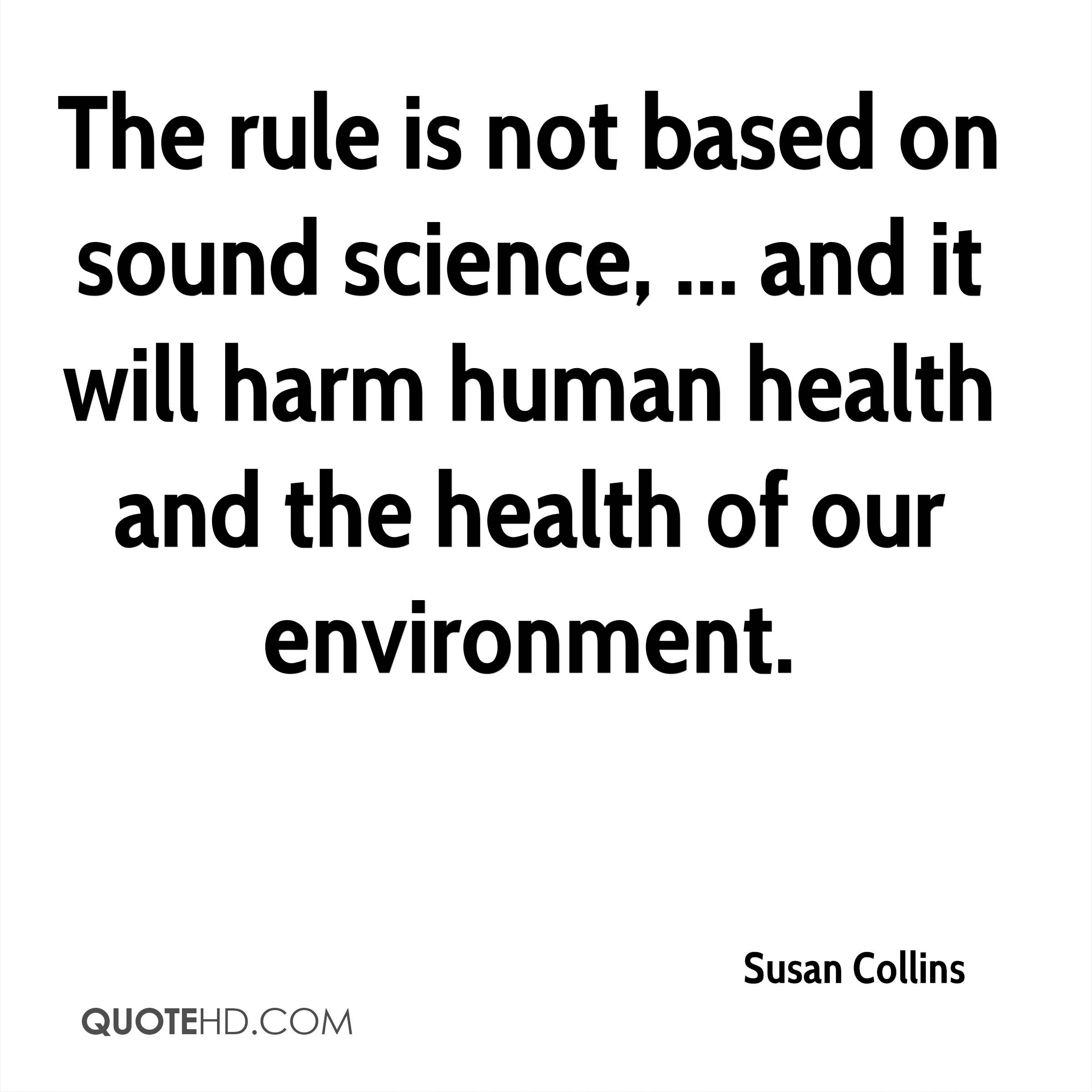 The rule is not based on sound science, ... and it will harm human health and the health of our environment.