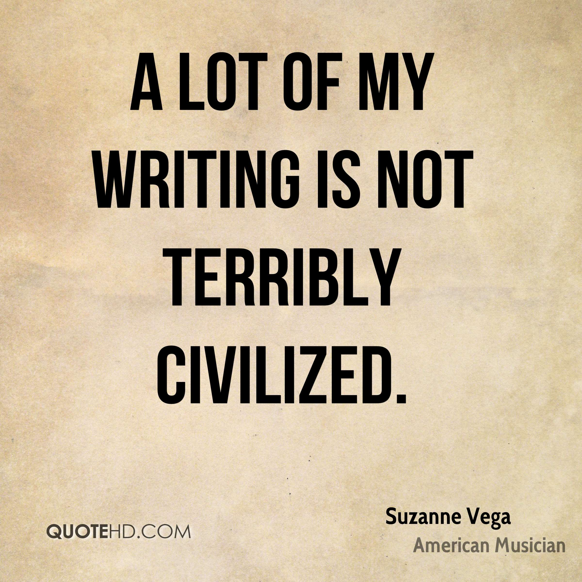 A lot of my writing is not terribly civilized.