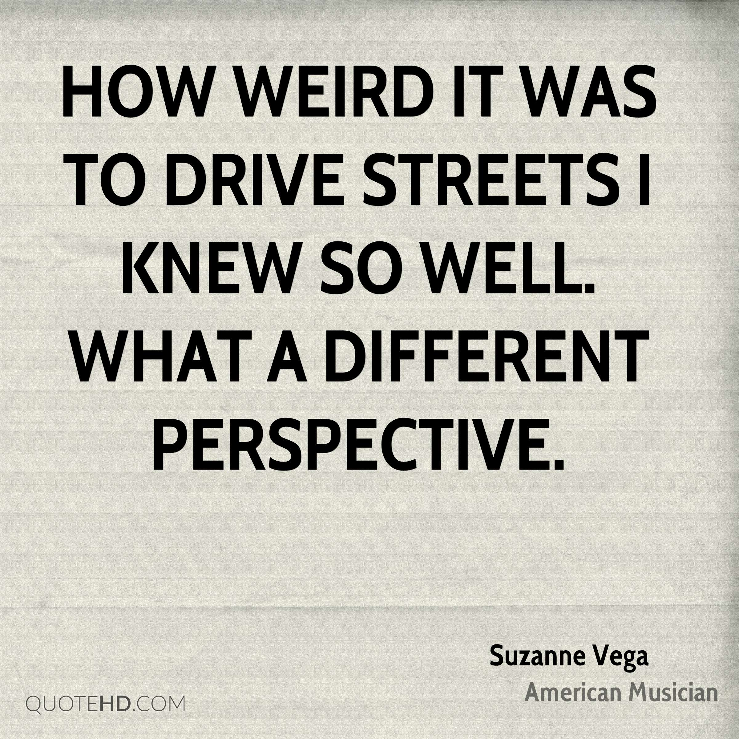 How weird it was to drive streets I knew so well. What a different perspective.