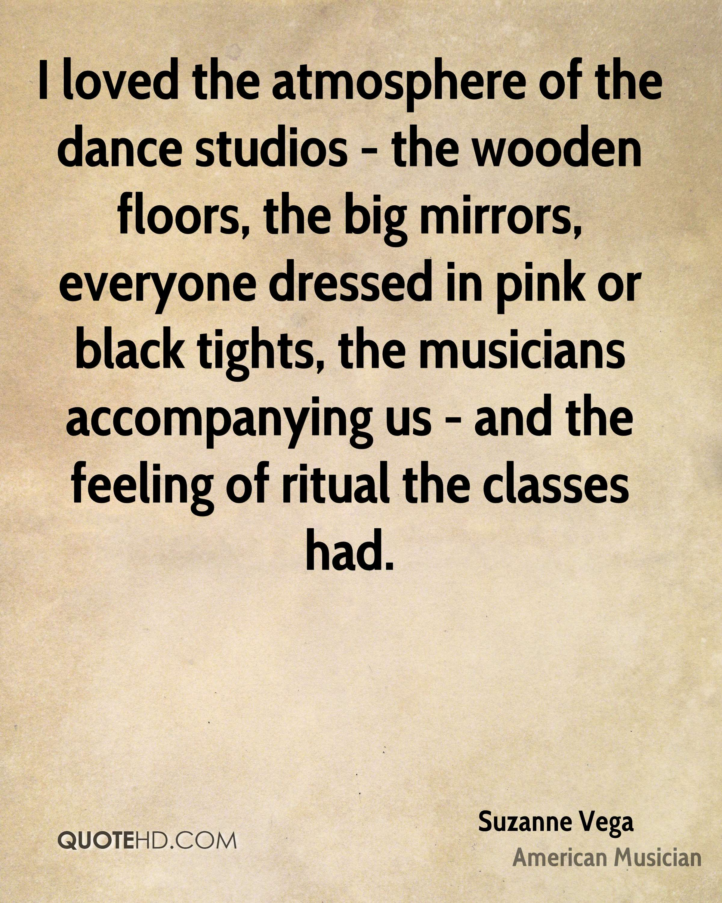 I loved the atmosphere of the dance studios - the wooden floors, the big mirrors, everyone dressed in pink or black tights, the musicians accompanying us - and the feeling of ritual the classes had.