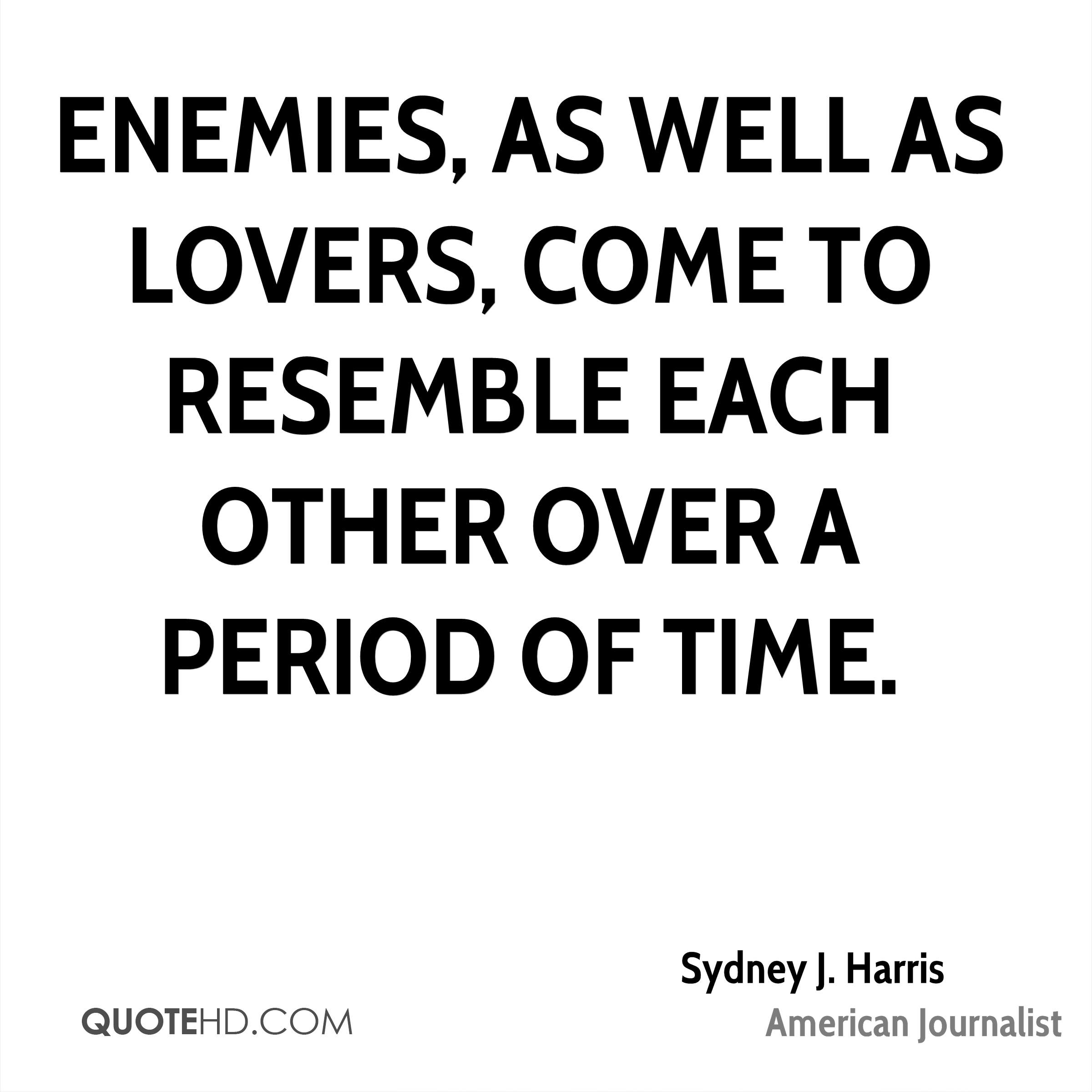 Enemies, as well as lovers, come to resemble each other over a period of time.