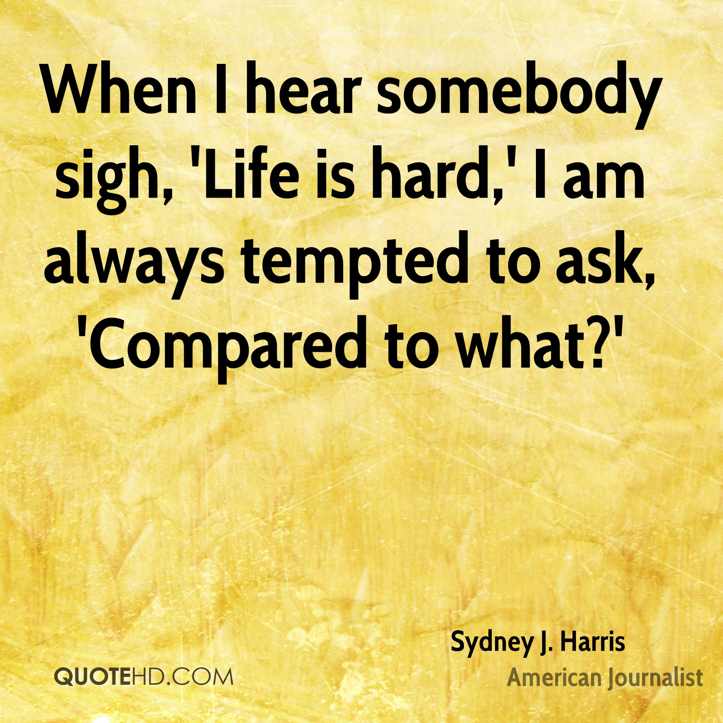 Life Is Hard Quotes Sydney Jharris Life Quotes  Quotehd