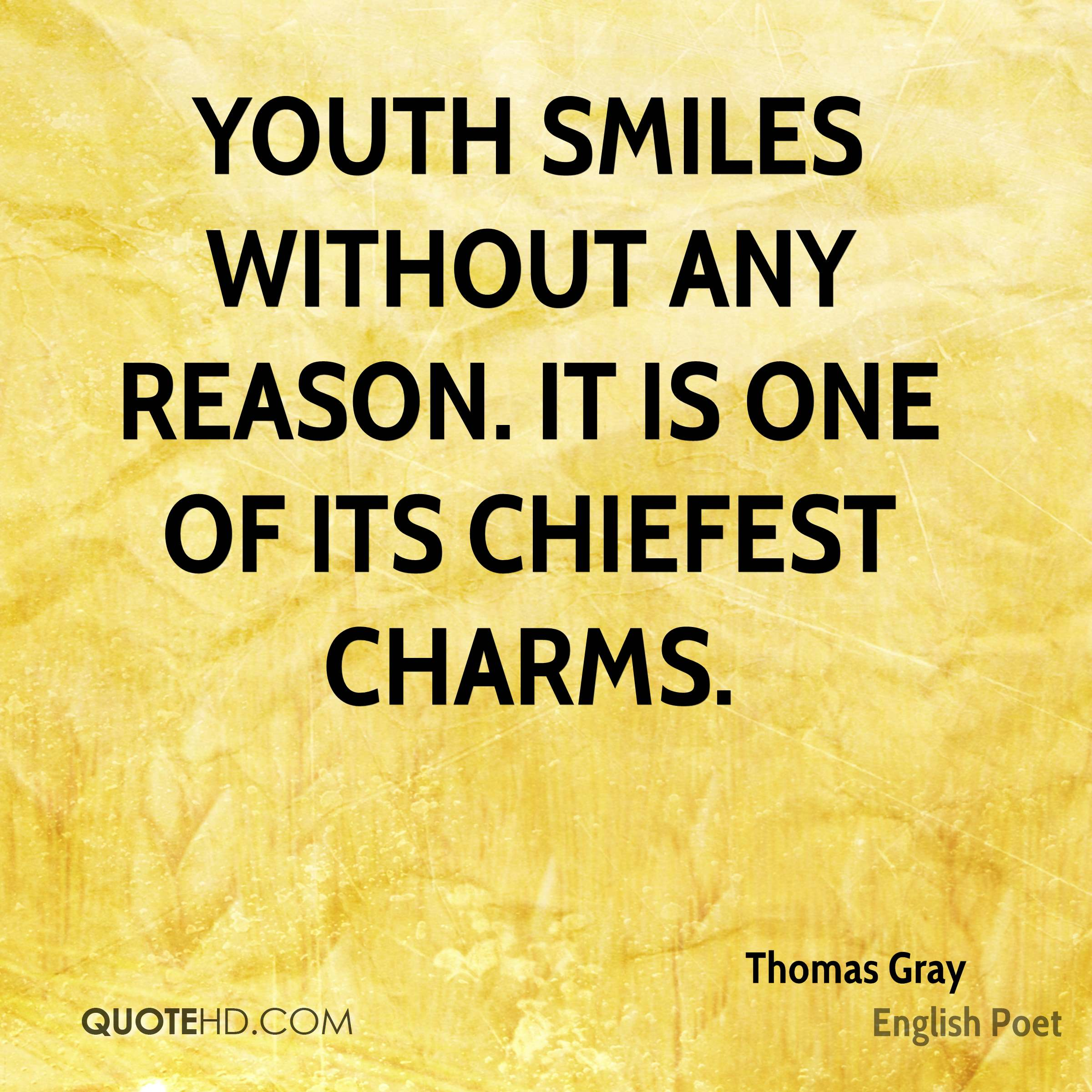 Youth smiles without any reason. It is one of its chiefest charms.