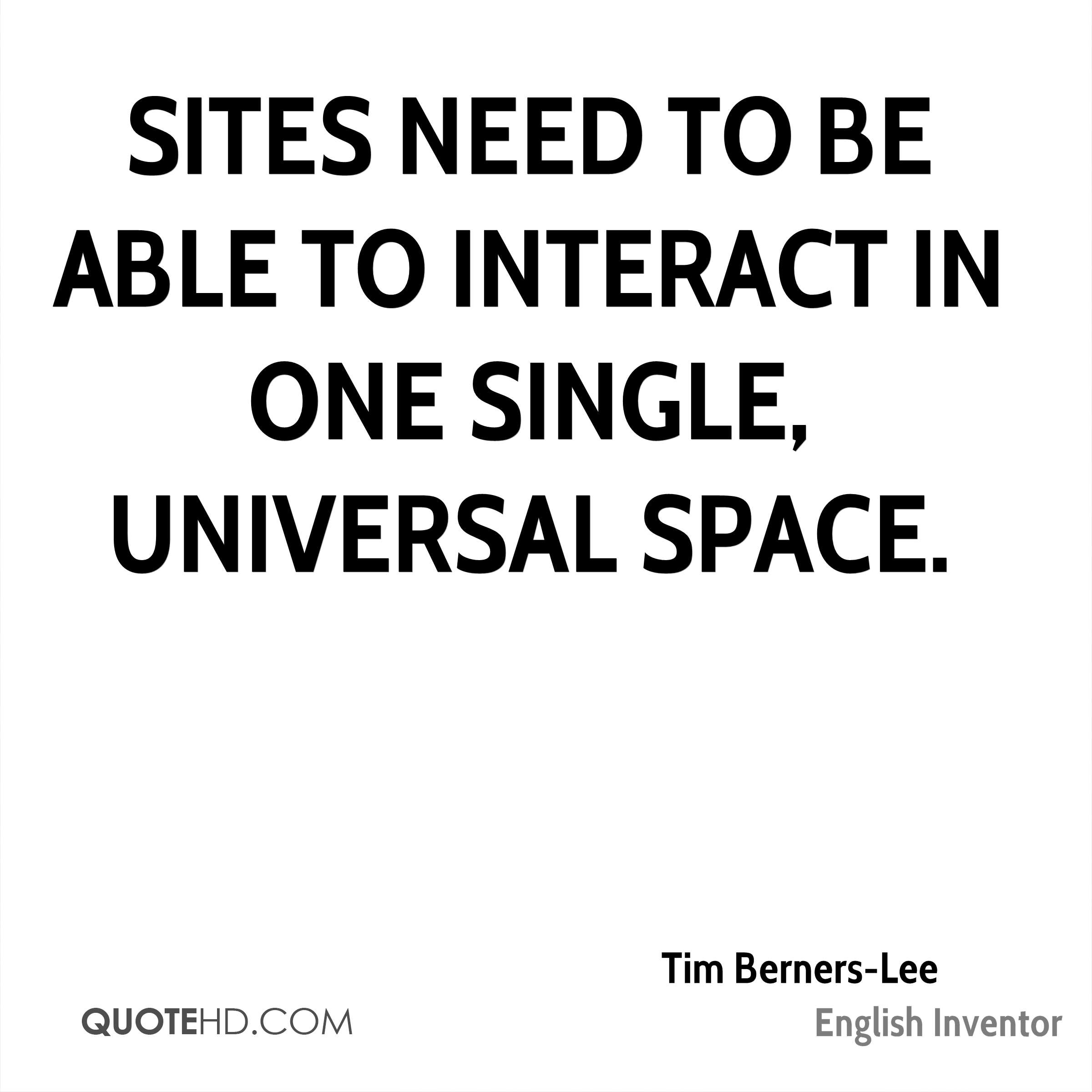 Sites need to be able to interact in one single, universal space.