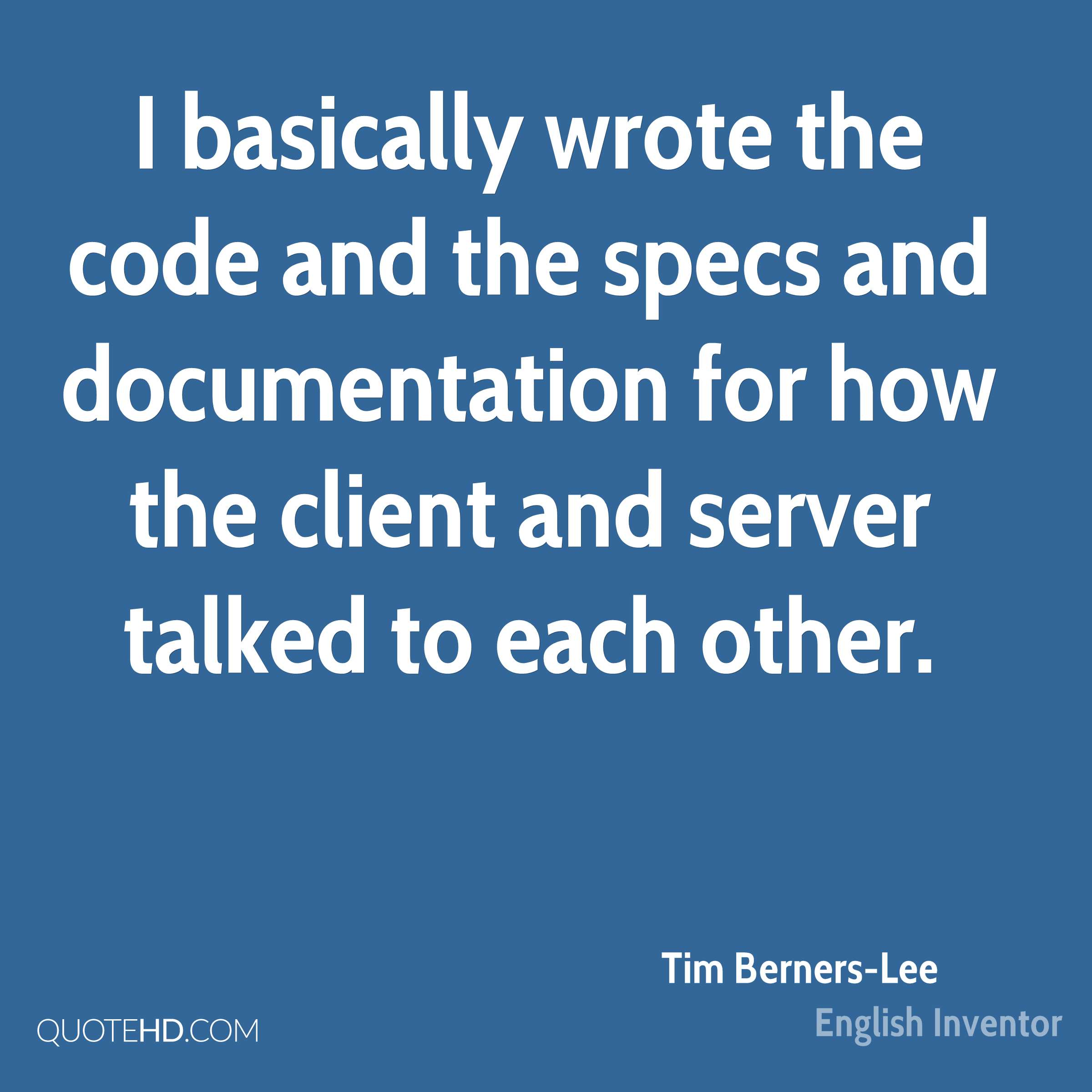 I basically wrote the code and the specs and documentation for how the client and server talked to each other.