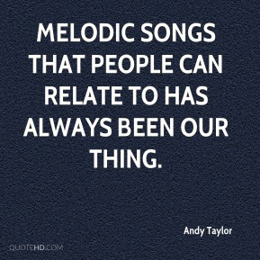 Melodic songs that people can relate to has always been our thing.