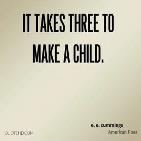 It takes three to make a child.