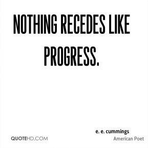 Nothing recedes like progress.