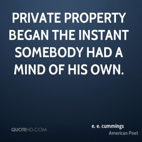 Private property began the instant somebody had a mind of his own.